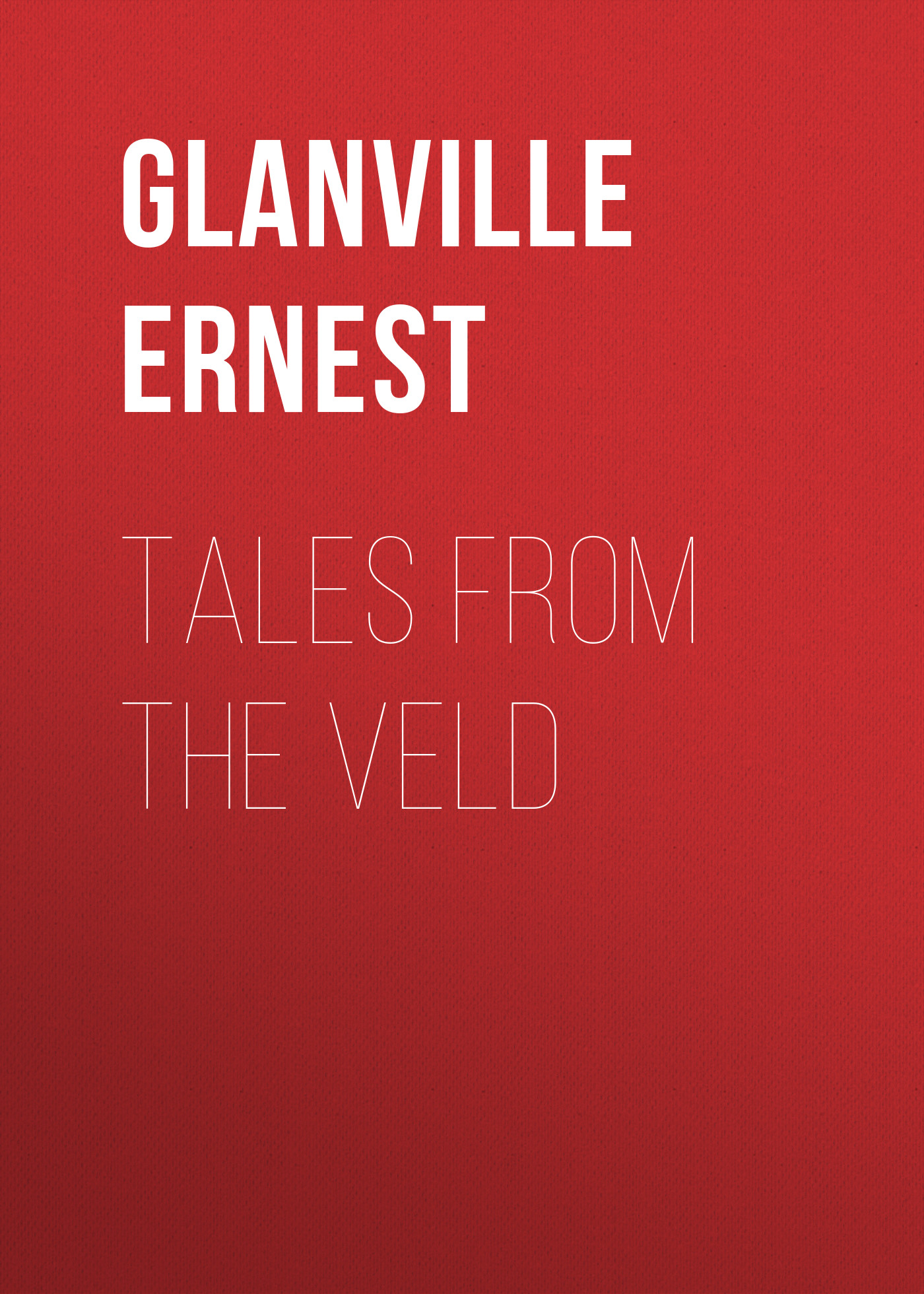 Glanville Ernest Tales from the Veld tales from acorn wood colours