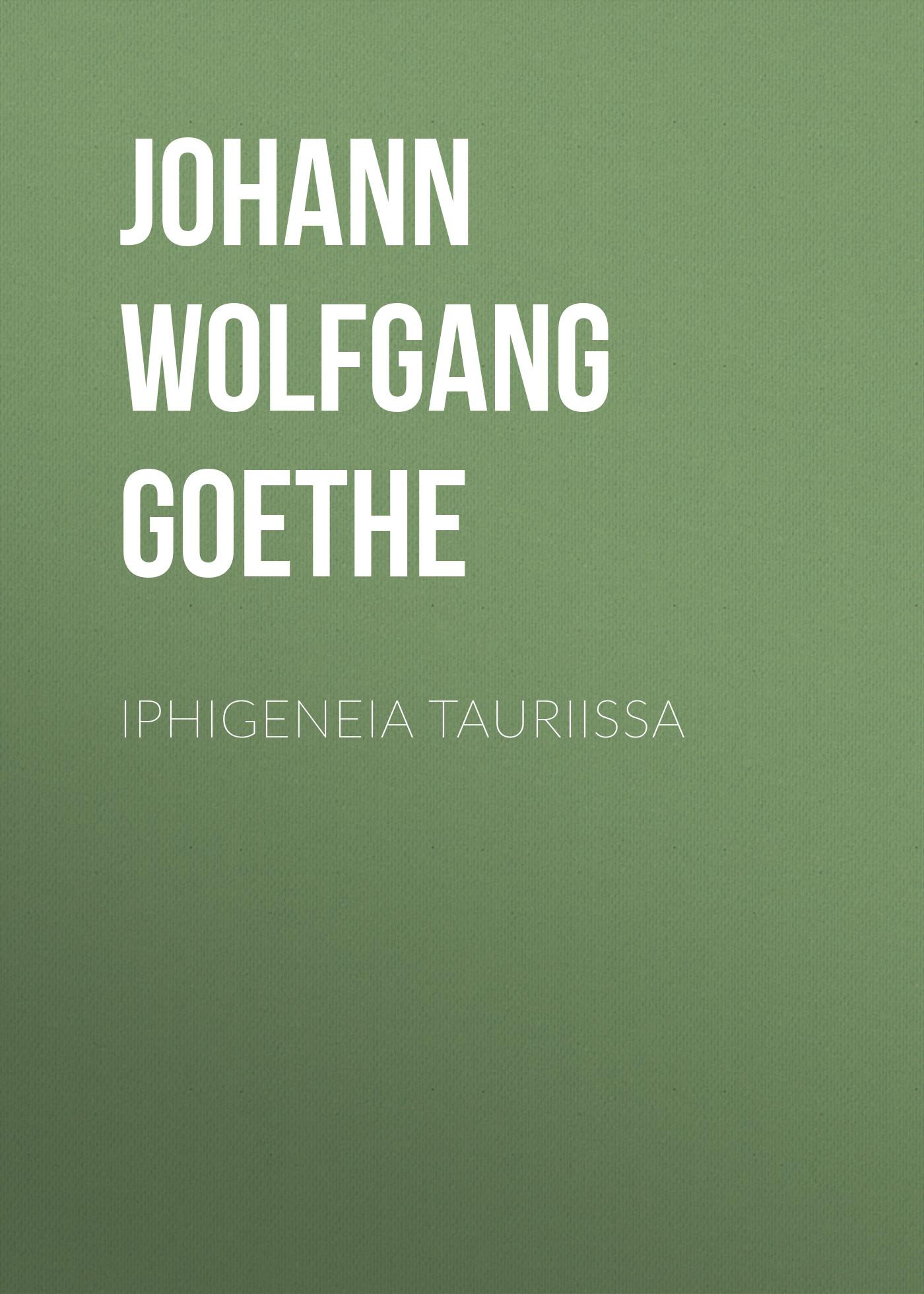 Иоганн Вольфганг фон Гёте Iphigeneia Tauriissa цена