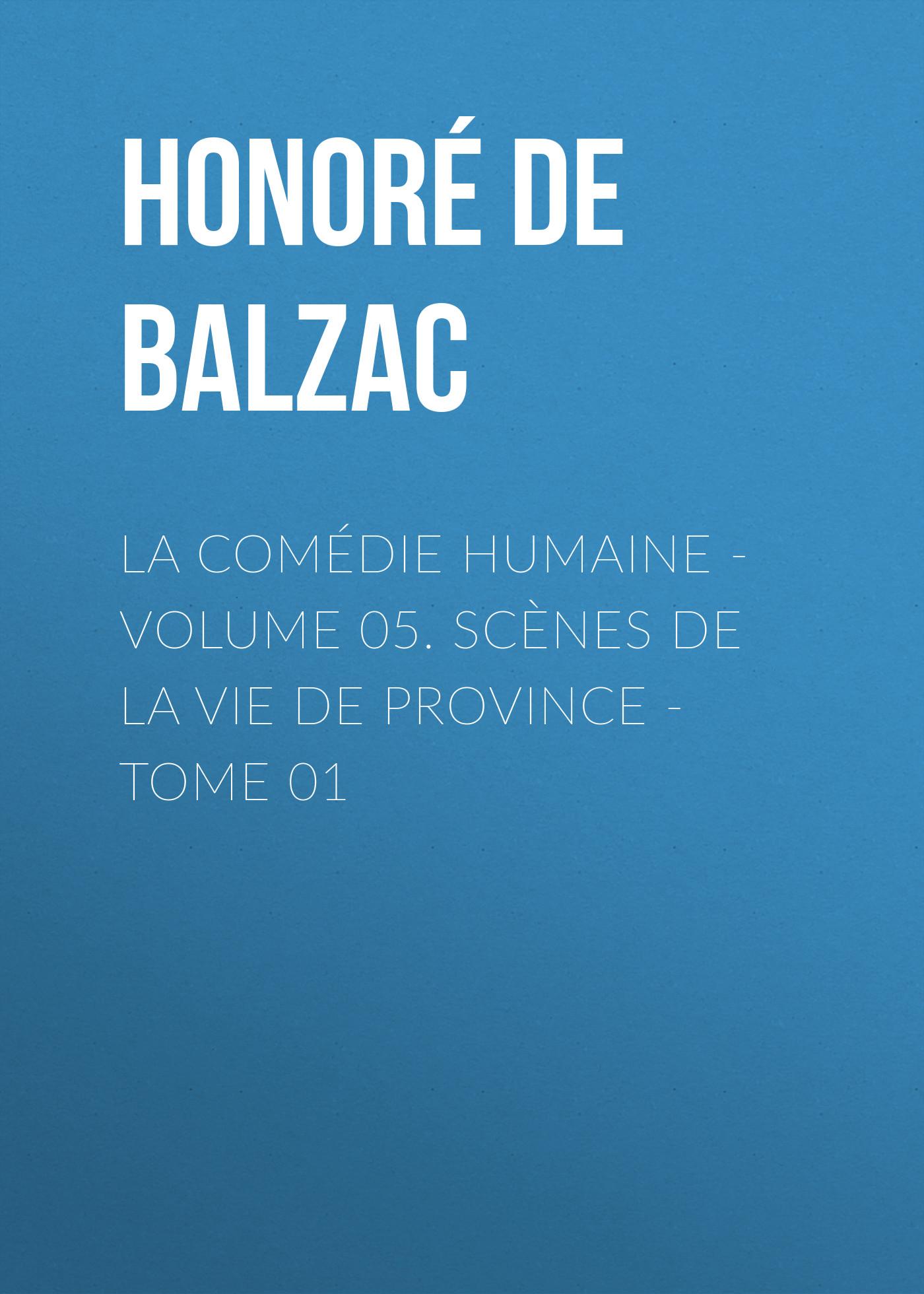 Оноре де Бальзак La Comédie humaine - Volume 05. Scènes de la vie de Province - Tome 01 benedictus de spinoza uvres de spinoza volume 1