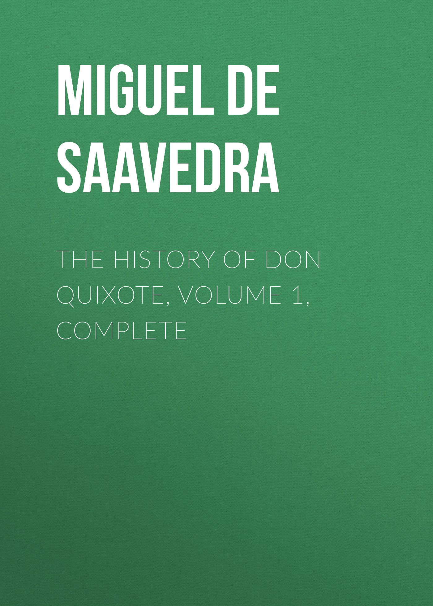 Мигель де Сервантес Сааведра The History of Don Quixote, Volume 1, Complete don quixote