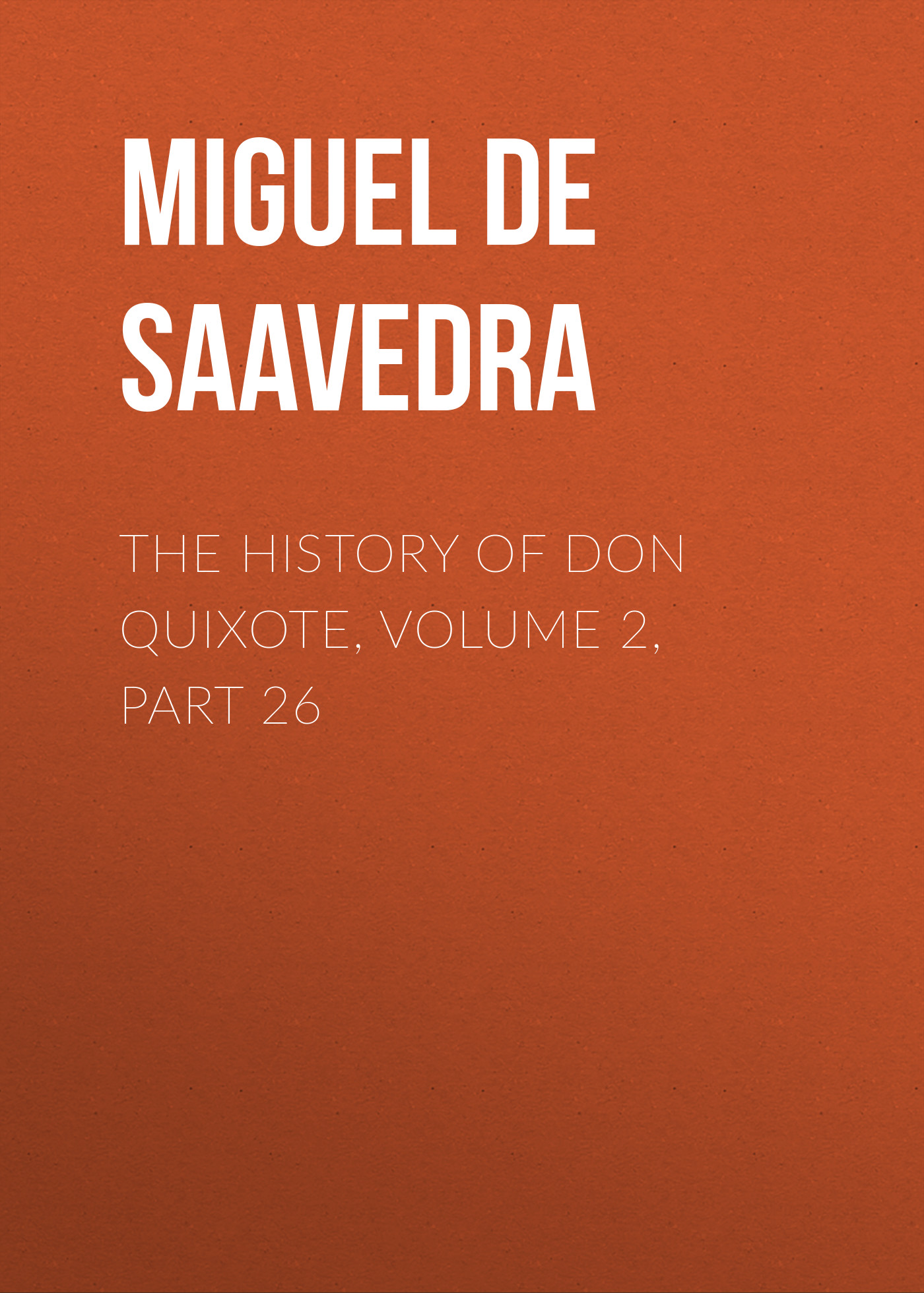 Мигель де Сервантес Сааведра The History of Don Quixote, Volume 2, Part 26 don quixote