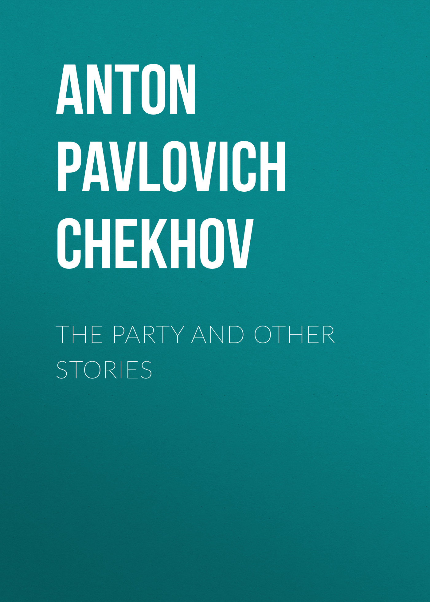 Антон Чехов The Party and Other Stories антон чехов the duel and other stories