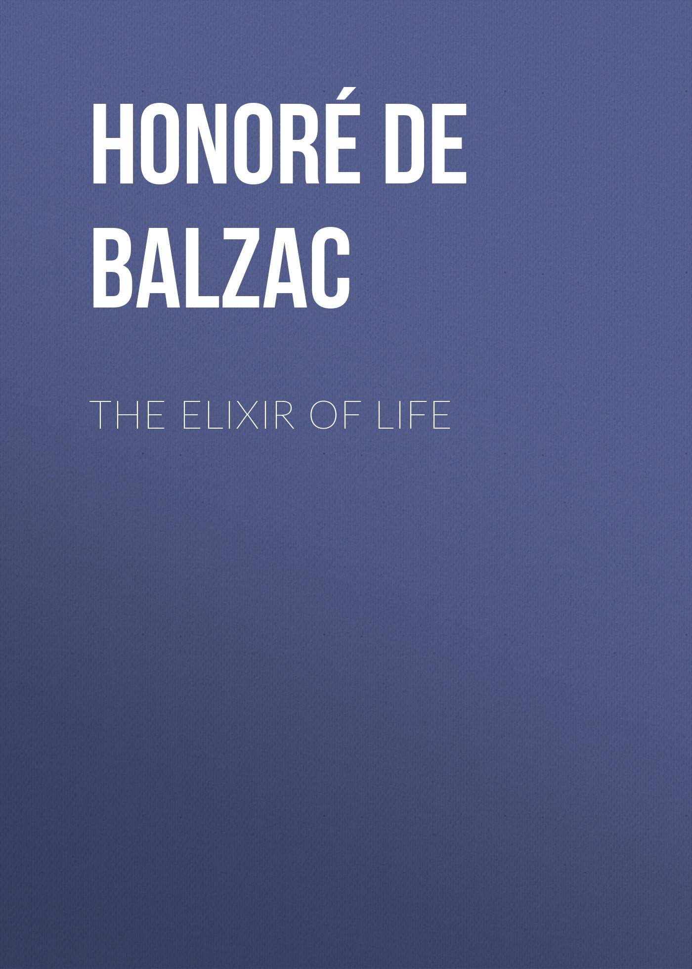 Оноре де Бальзак The Elixir of Life оноре де бальзак the human comedy introductions and appendix