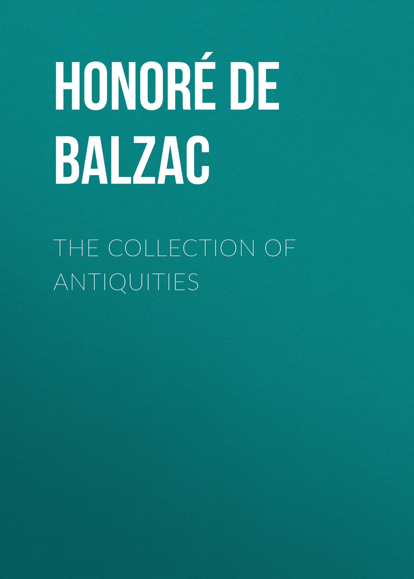 Оноре де Бальзак The Collection of Antiquities roman antiquities – books iii