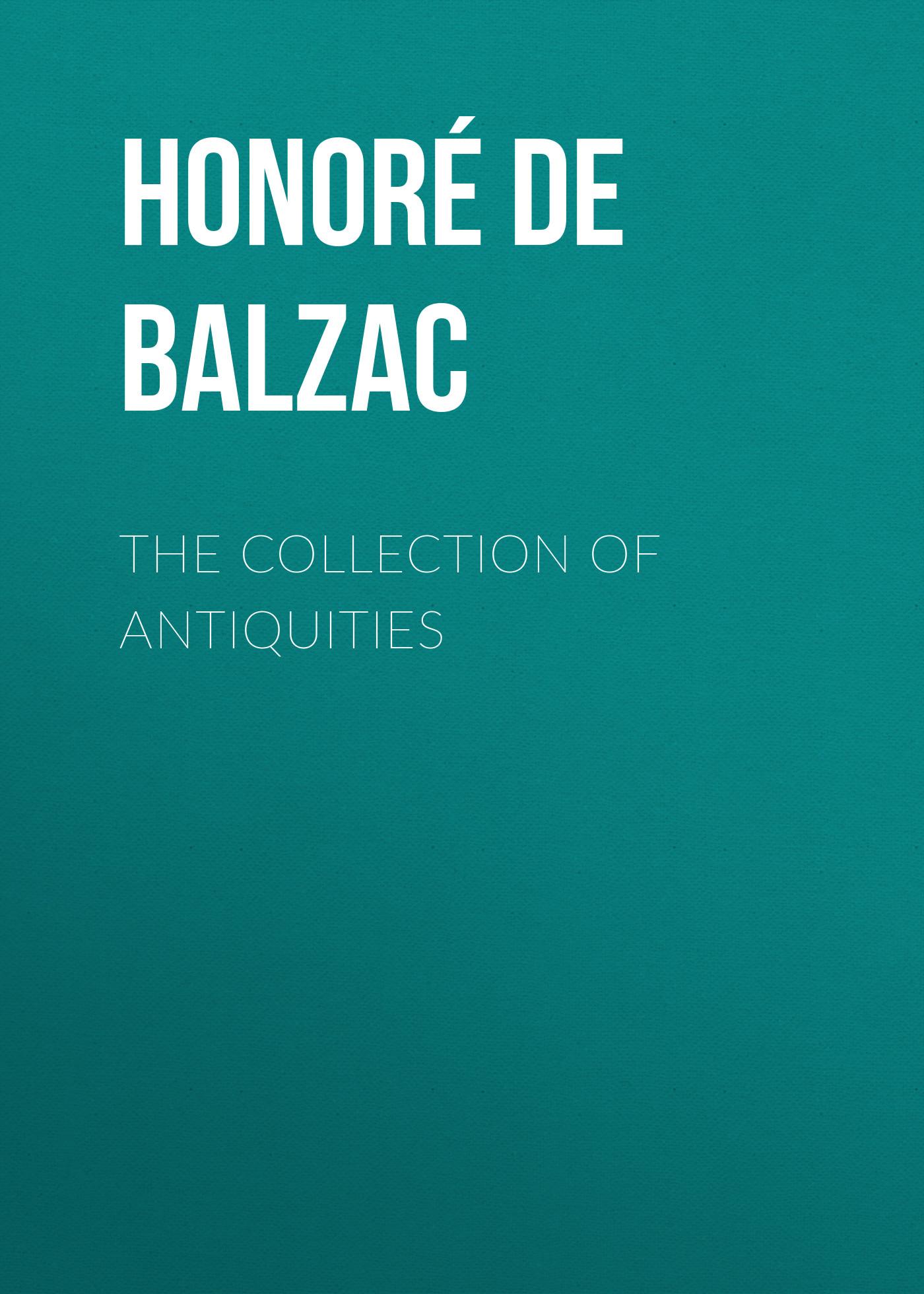 цена на Оноре де Бальзак The Collection of Antiquities