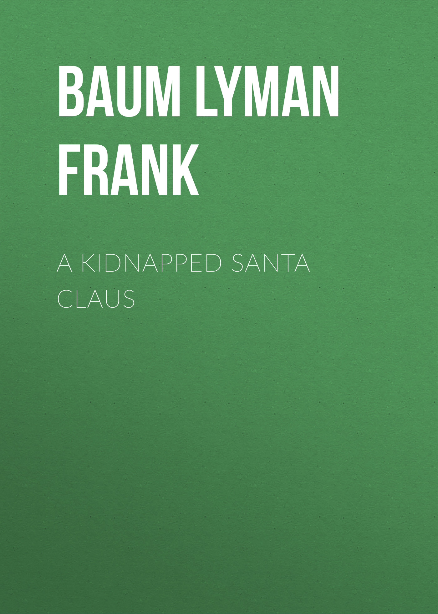 Лаймен Фрэнк Баум A Kidnapped Santa Claus футболка print bar santa claus