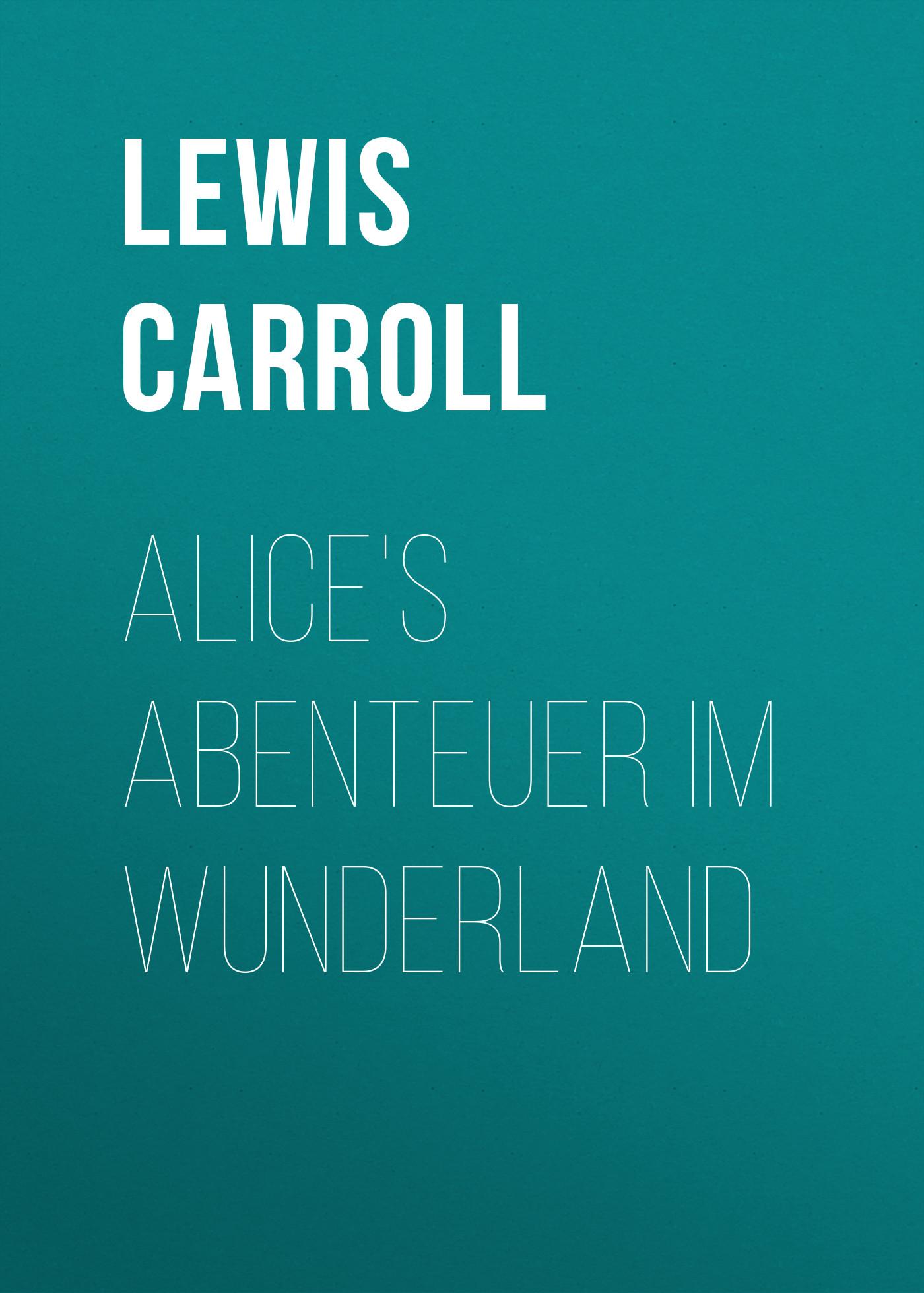 цена на Льюис Кэрролл Alice's Abenteuer im Wunderland