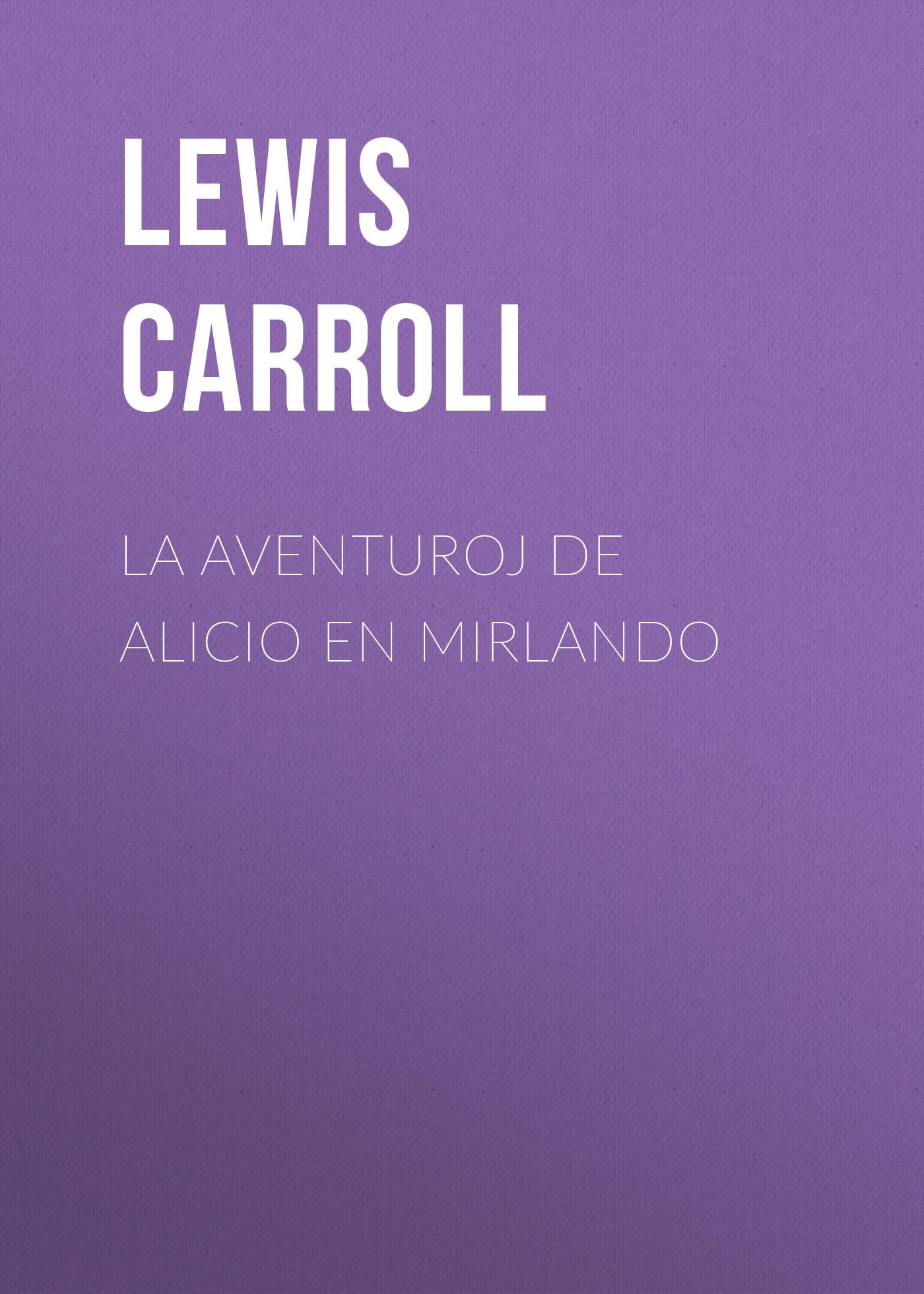 Льюис Кэрролл La Aventuroj de Alicio en Mirlando льюис кэрролл sylvie and bruno