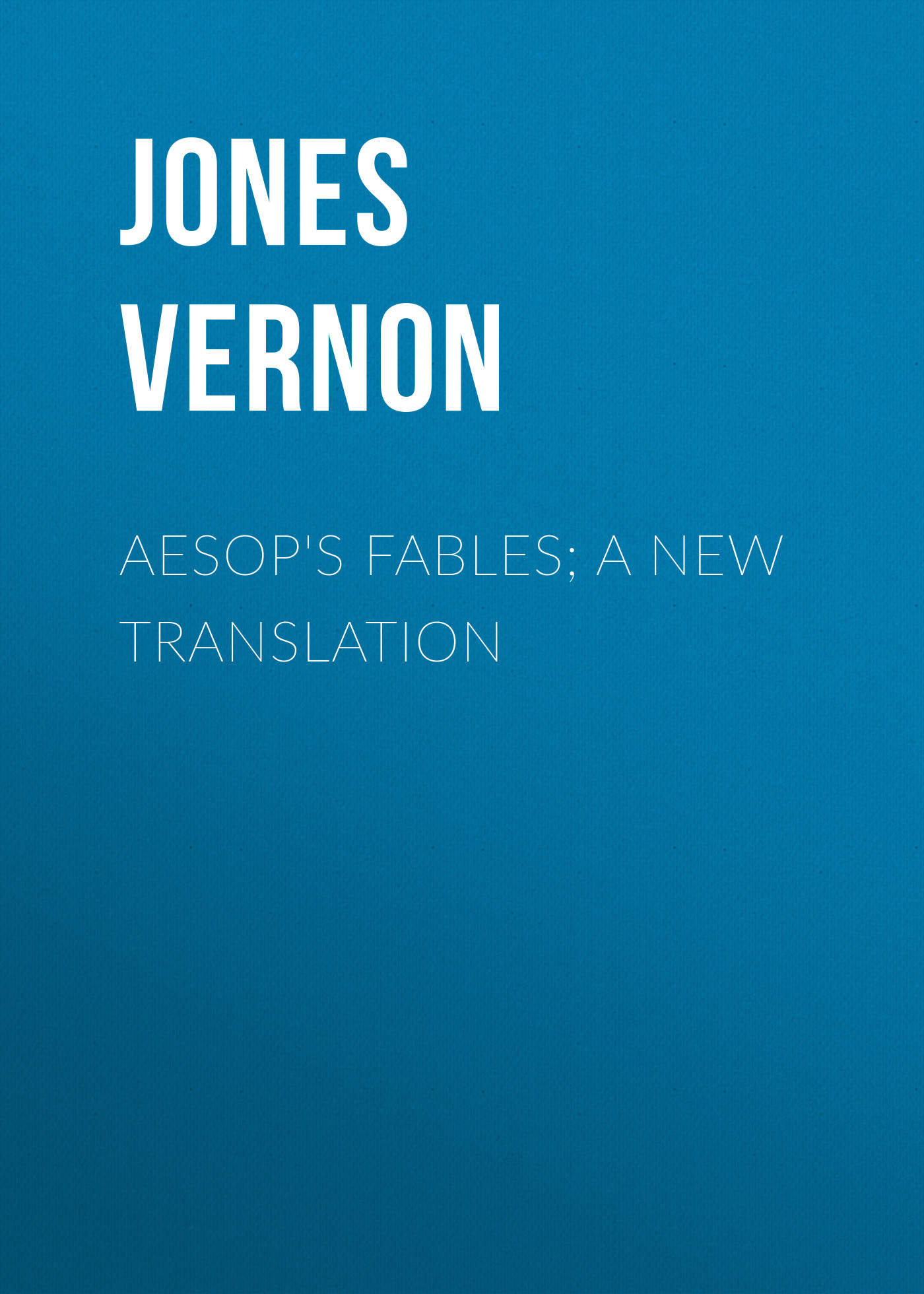 Jones Vernon Aesop's Fables; a new translation