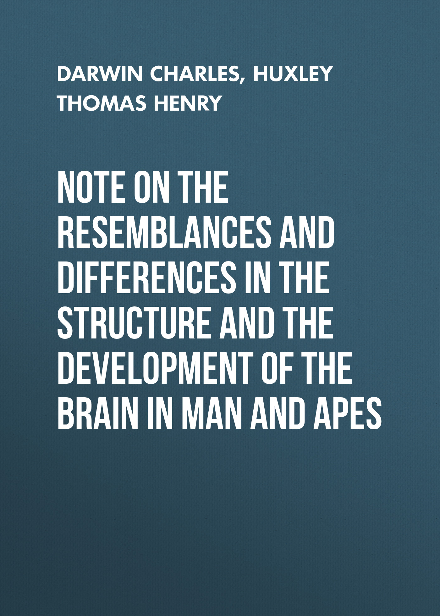 Чарльз Дарвин Note on the Resemblances and Differences in the Structure and the Development of the Brain in Man and Apes the man in the queue