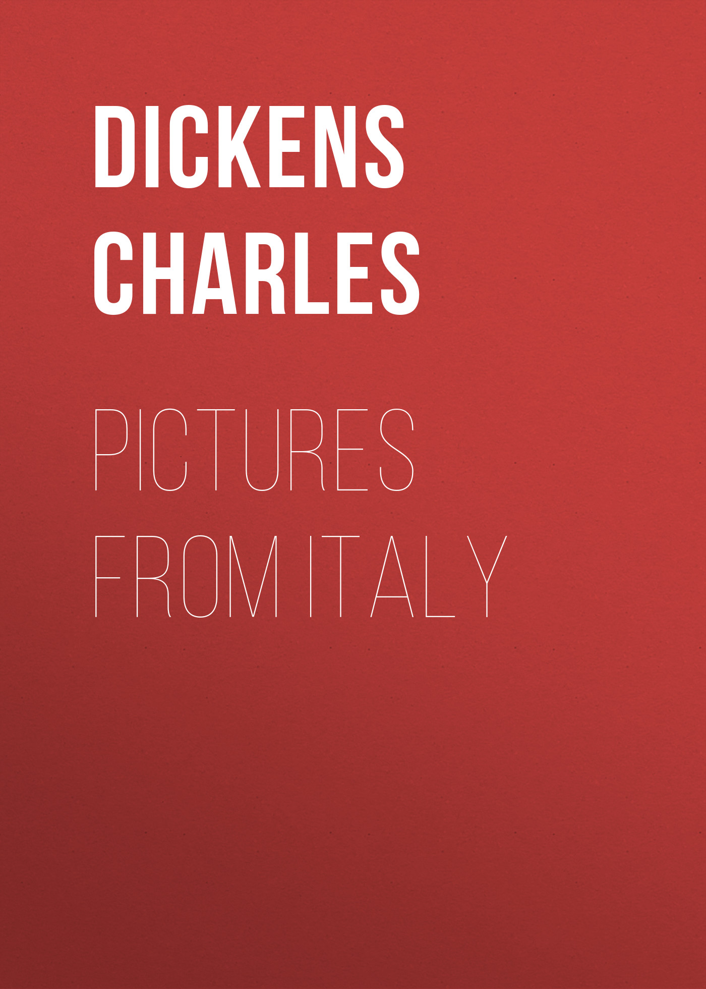Чарльз Диккенс Pictures from Italy dickens c pictures from italy