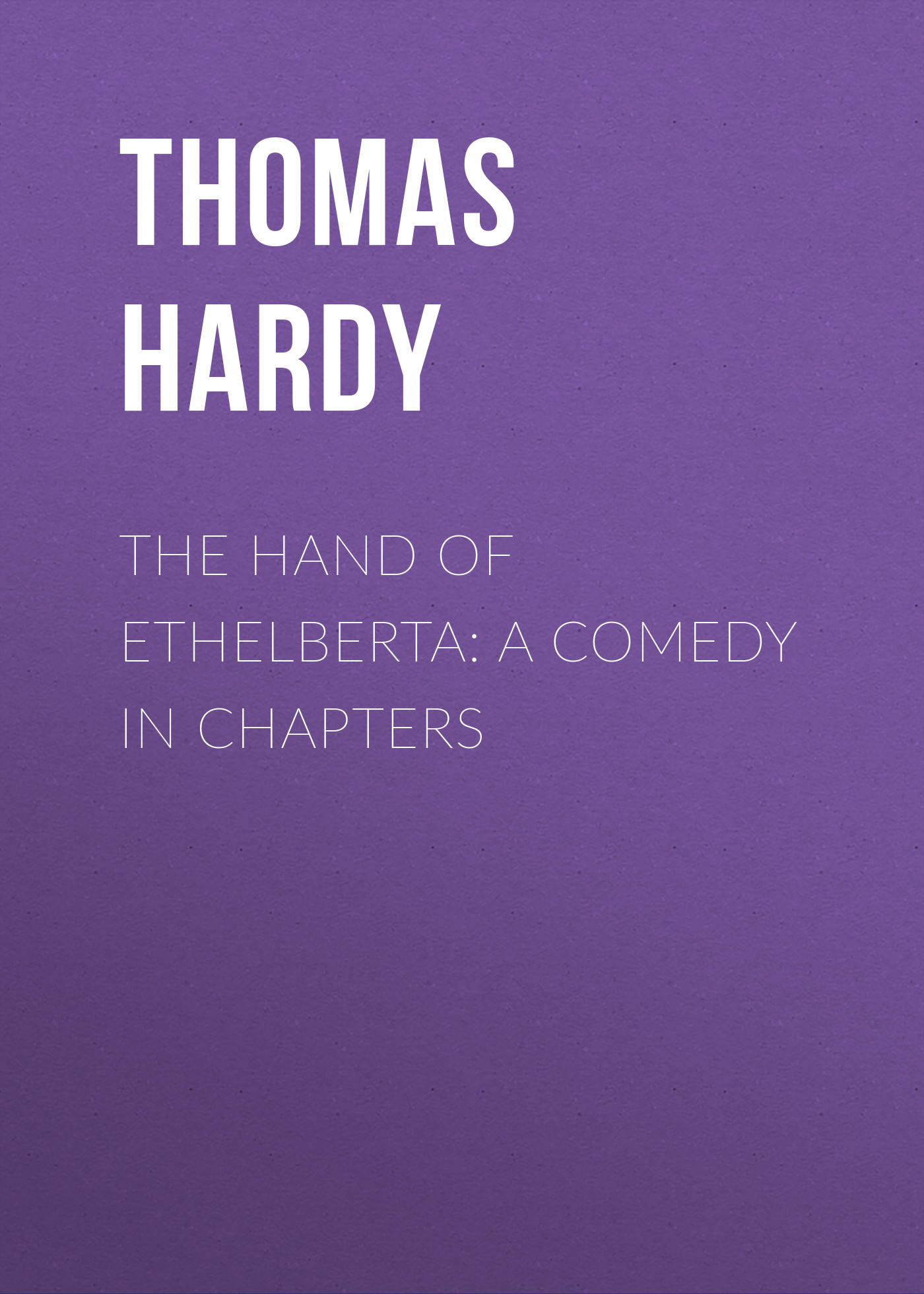 Thomas Hardy The Hand of Ethelberta: A Comedy in Chapters thomas hardy two on a tower