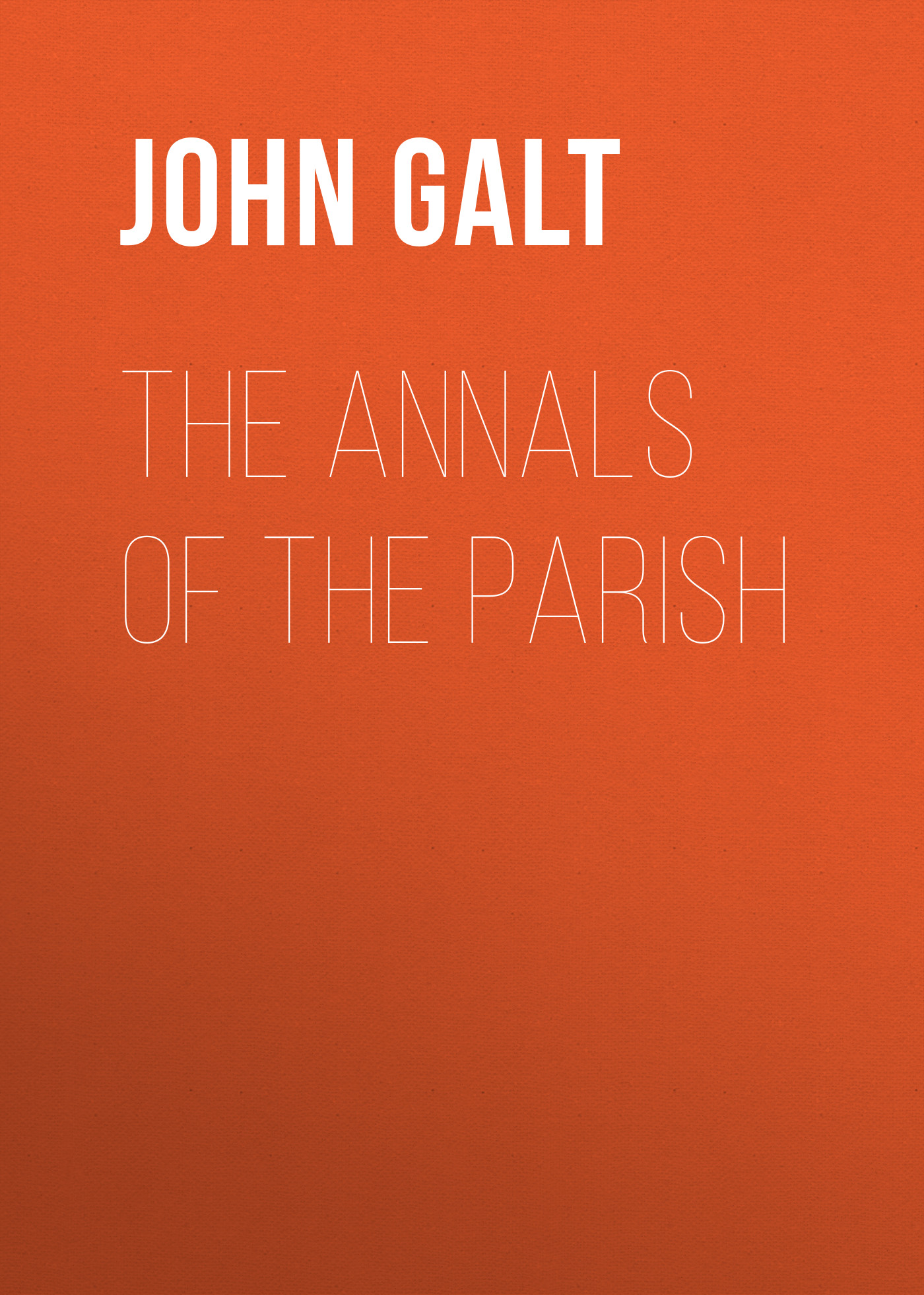 John Galt The Annals of the Parish donald luskin i am john galt today s heroic innovators building the world and the villainous parasites destroying it isbn 9781118100967