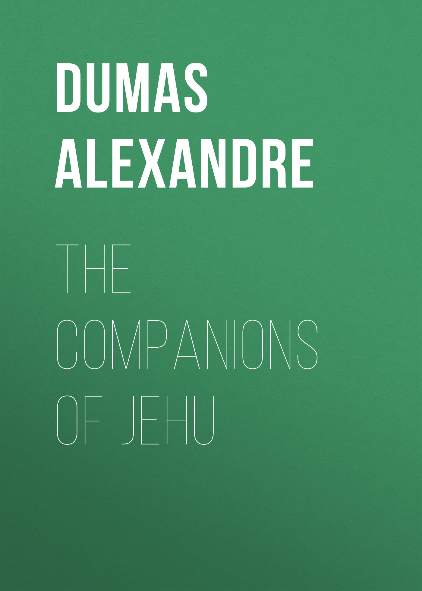 Александр Дюма The Companions of Jehu александр дюма the war of women volume 2