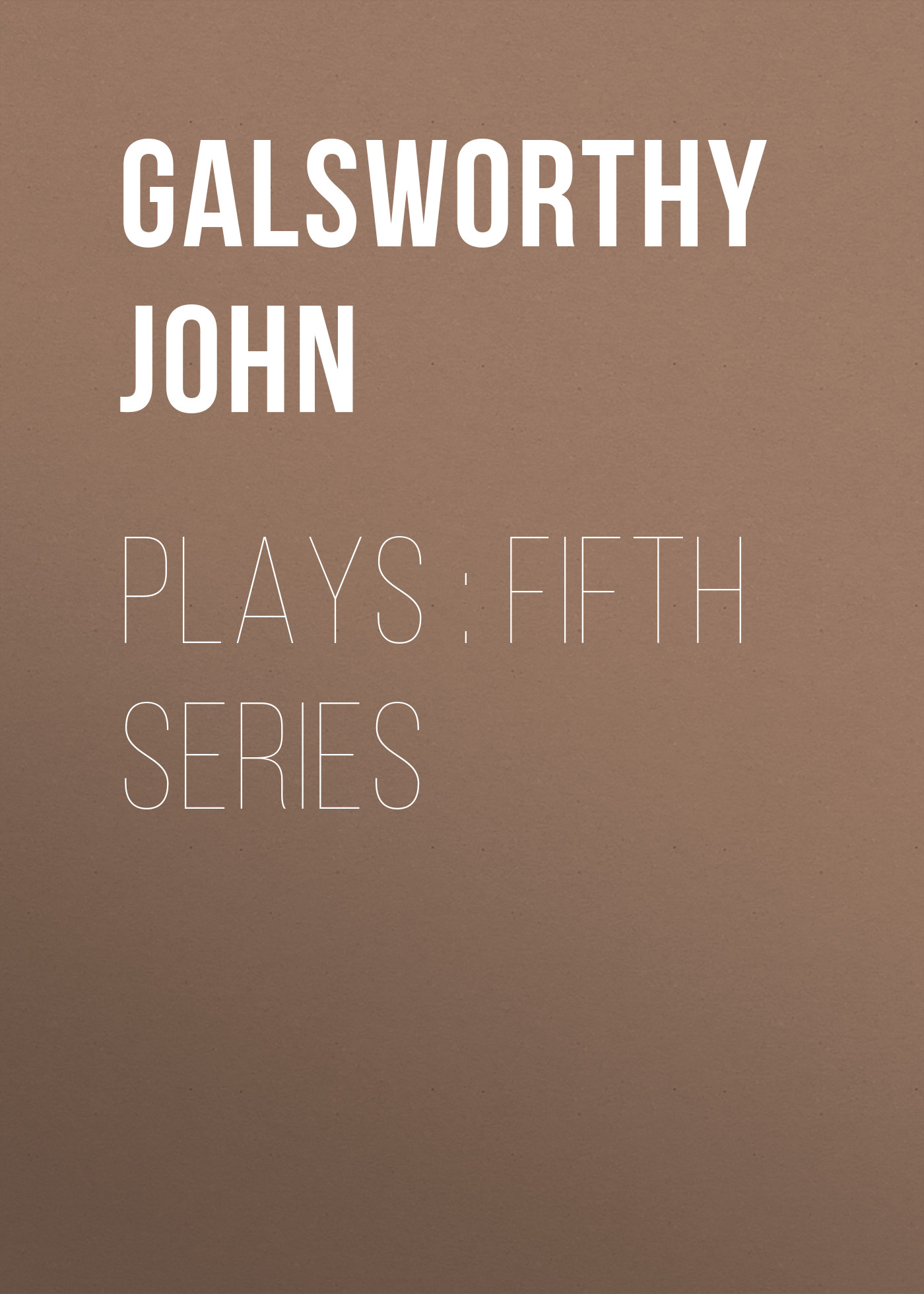 Galsworthy John Plays : Fifth Series galsworthy john quotes and images from the works of john galsworthy