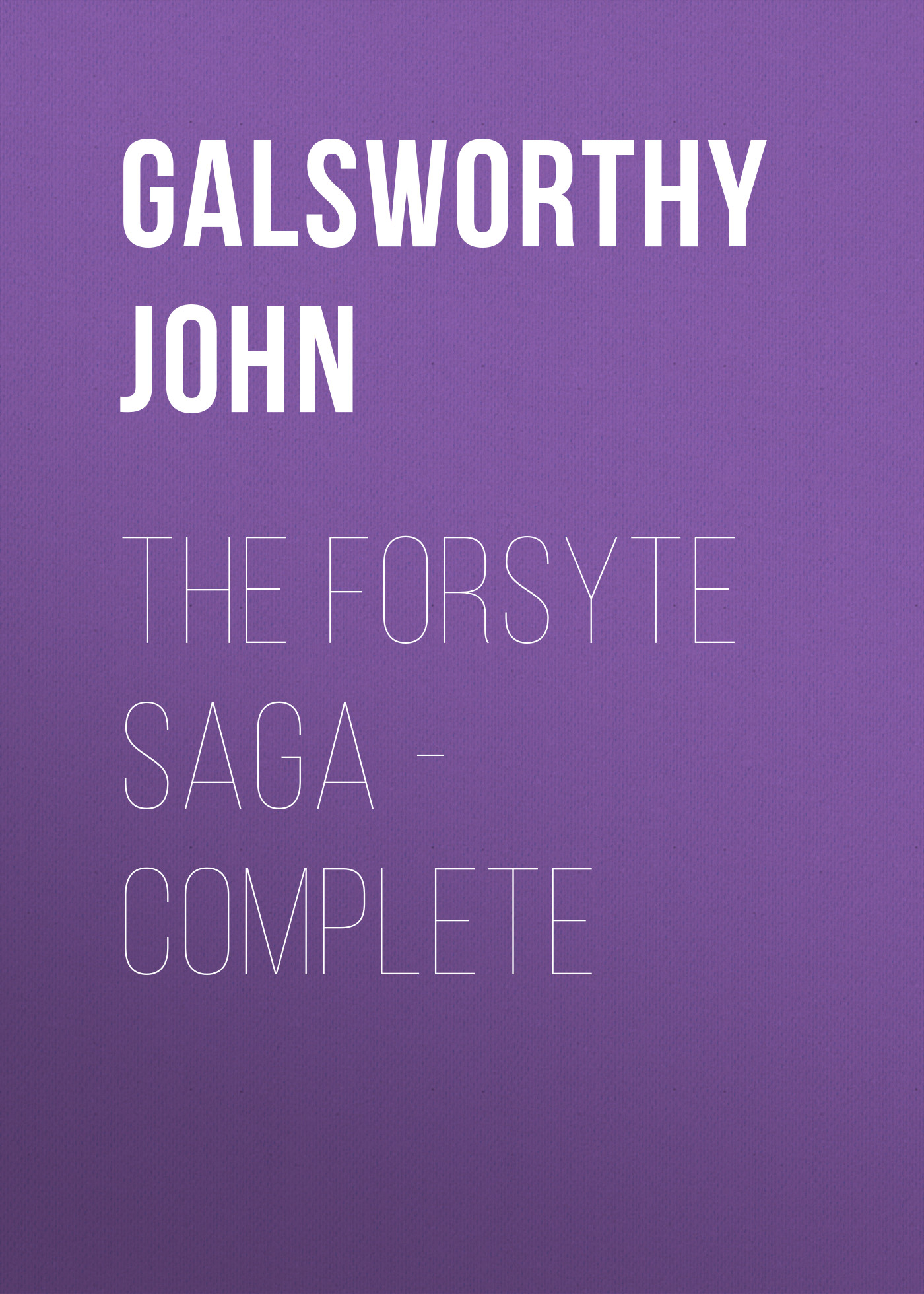 Galsworthy John The Forsyte Saga - Complete the forsyte saga