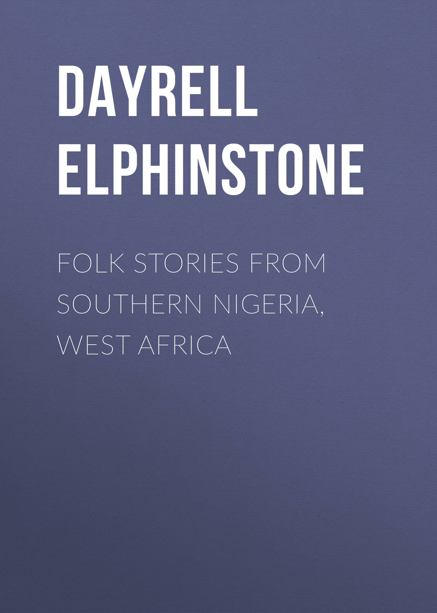 Dayrell Elphinstone Folk Stories from Southern Nigeria, West Africa evaluating selected soils of southern nigeria for rubber cultivation