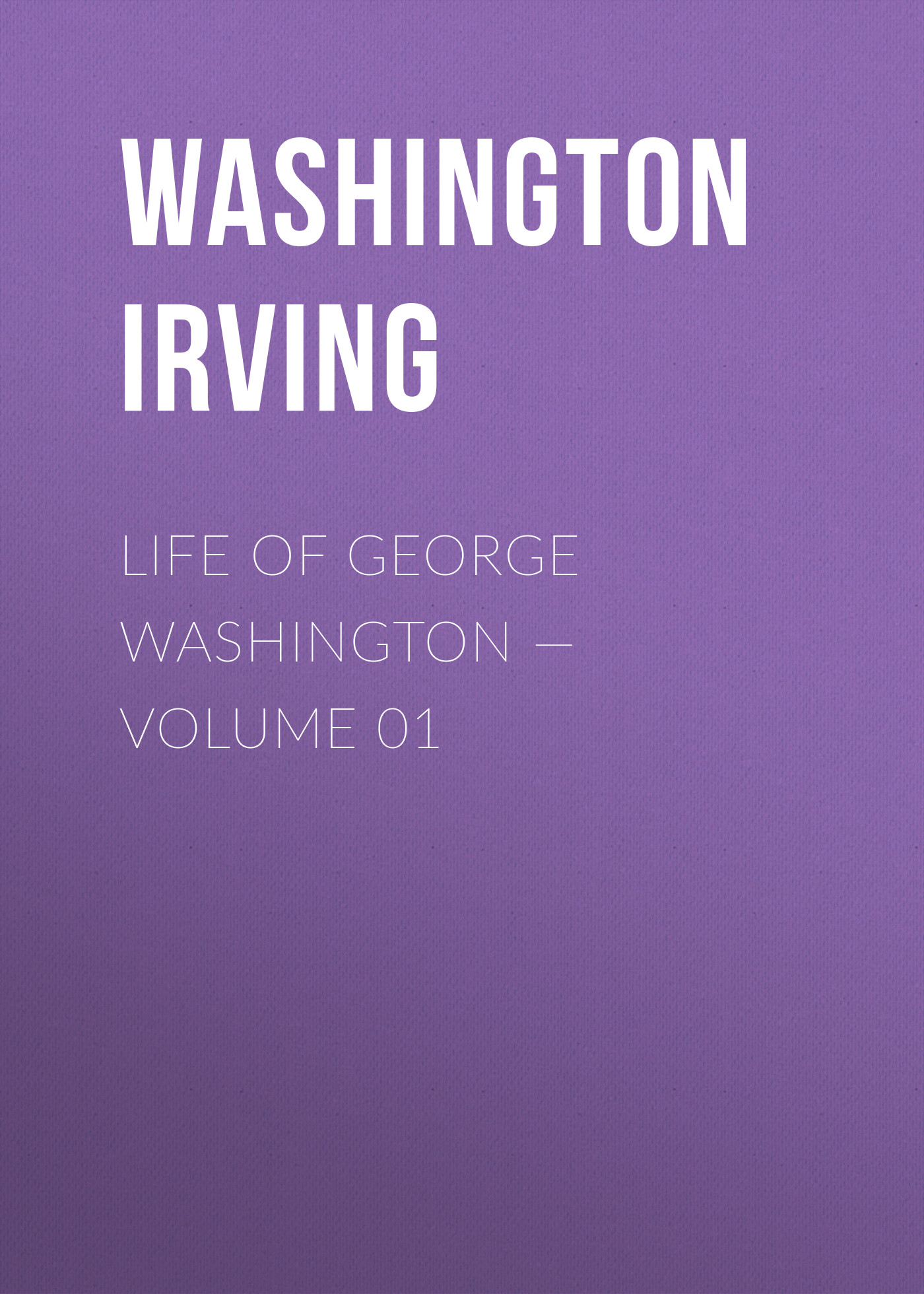 Вашингтон Ирвинг Life of George Washington — Volume 01 вашингтон ирвинг old christmas from the sketch book of washington irving
