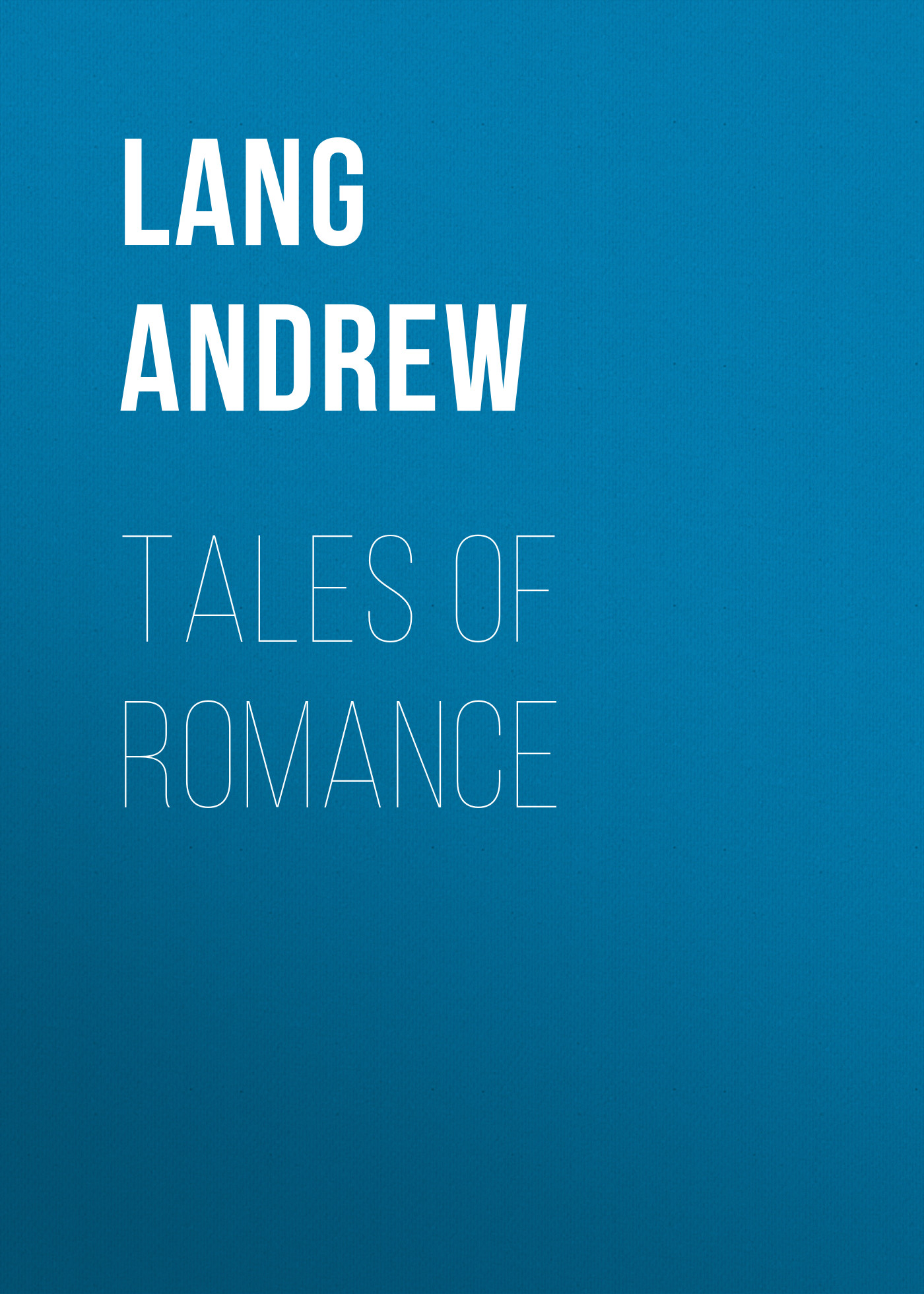 Lang Andrew Tales of Romance andrew lang tales of troy and greece