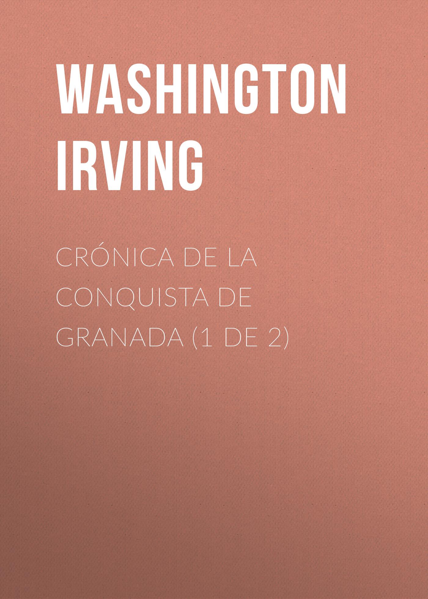 Вашингтон Ирвинг Crónica de la conquista de Granada (1 de 2)