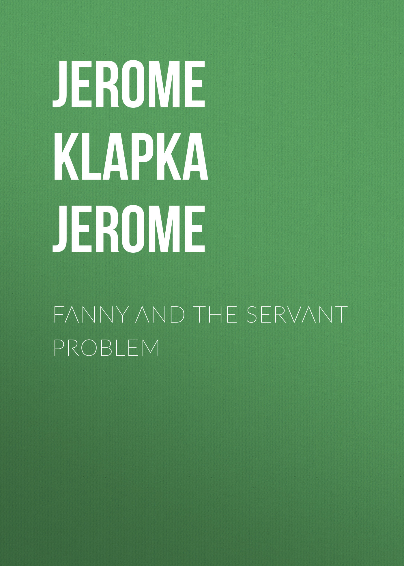 Джером Клапка Джером Fanny and the Servant Problem jamaica jamaica no problem