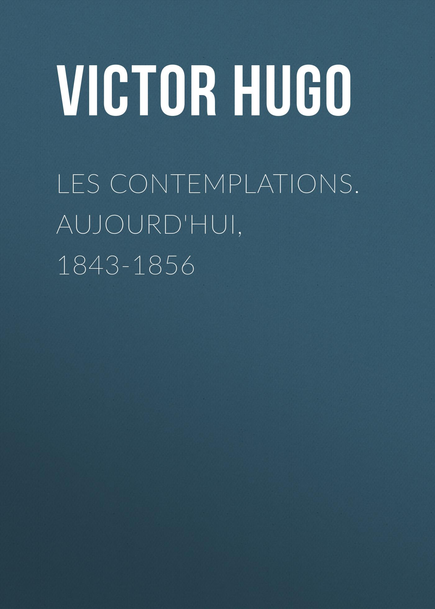 Виктор Мари Гюго Les contemplations. Aujourd'hui, 1843-1856 цена