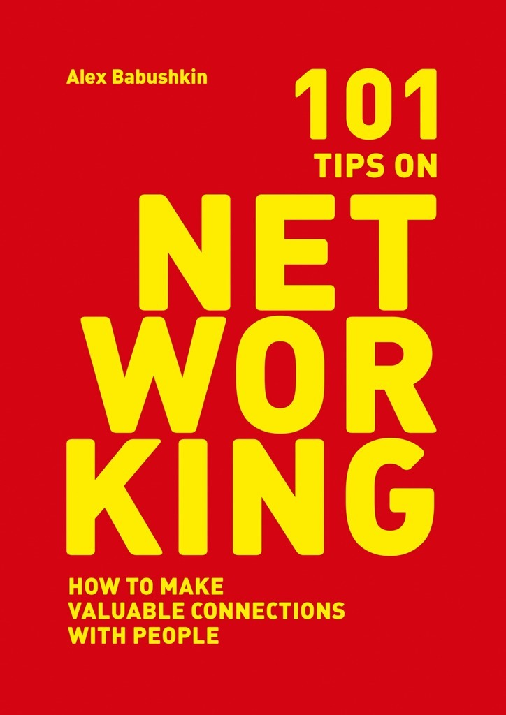 Alex Babushkin 101 tips on networking. How to make valuable connections with people