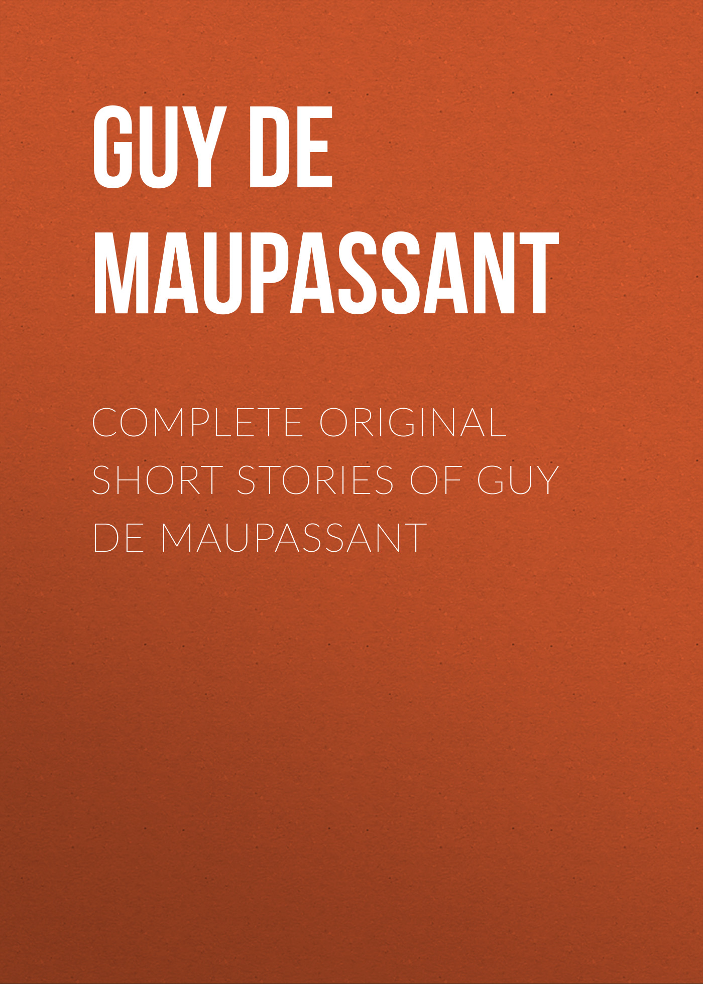 цены Ги де Мопассан Complete Original Short Stories of Guy De Maupassant