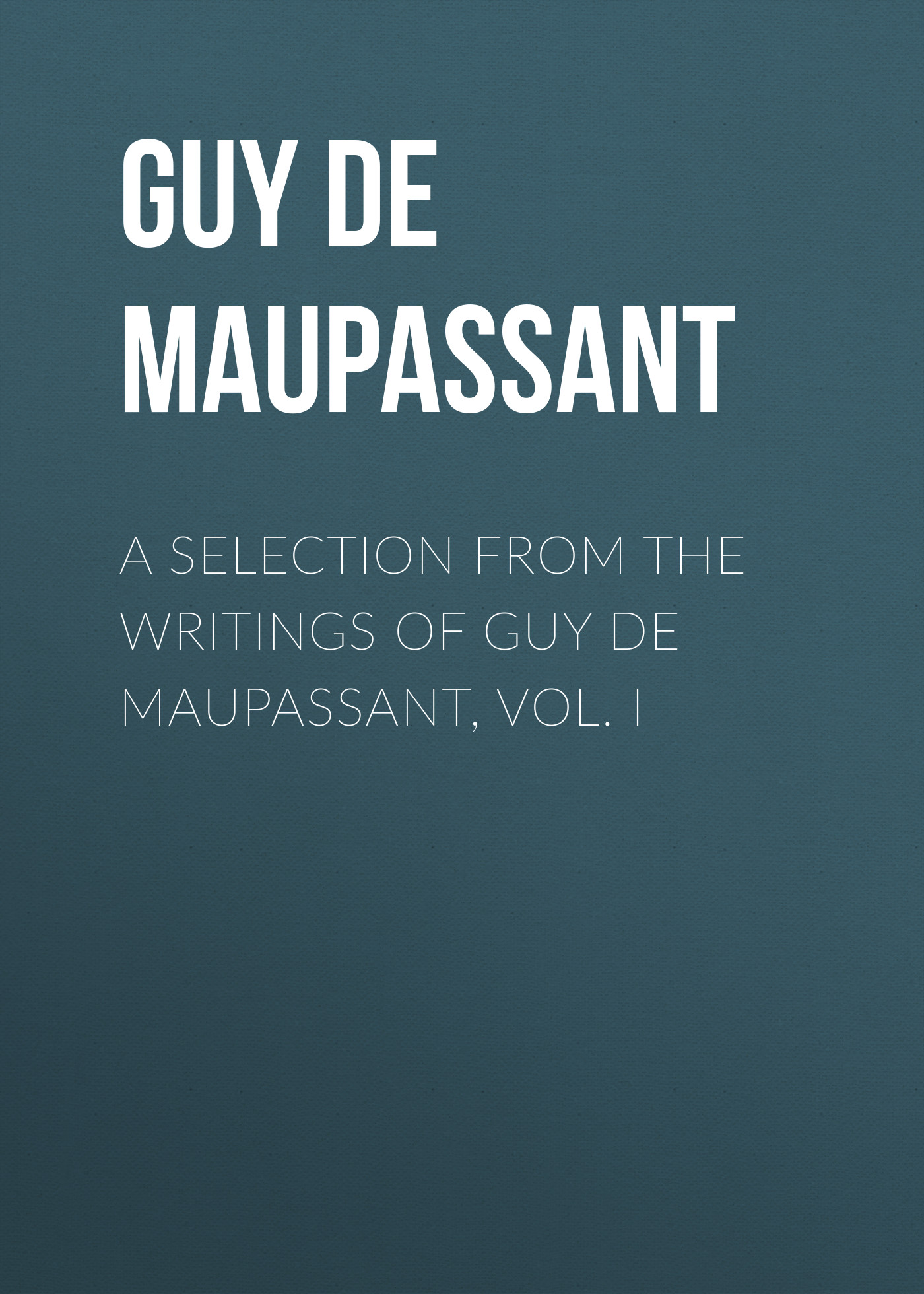 Ги де Мопассан A Selection from the Writings of Guy De Maupassant, Vol. I e werner under a charm vol i