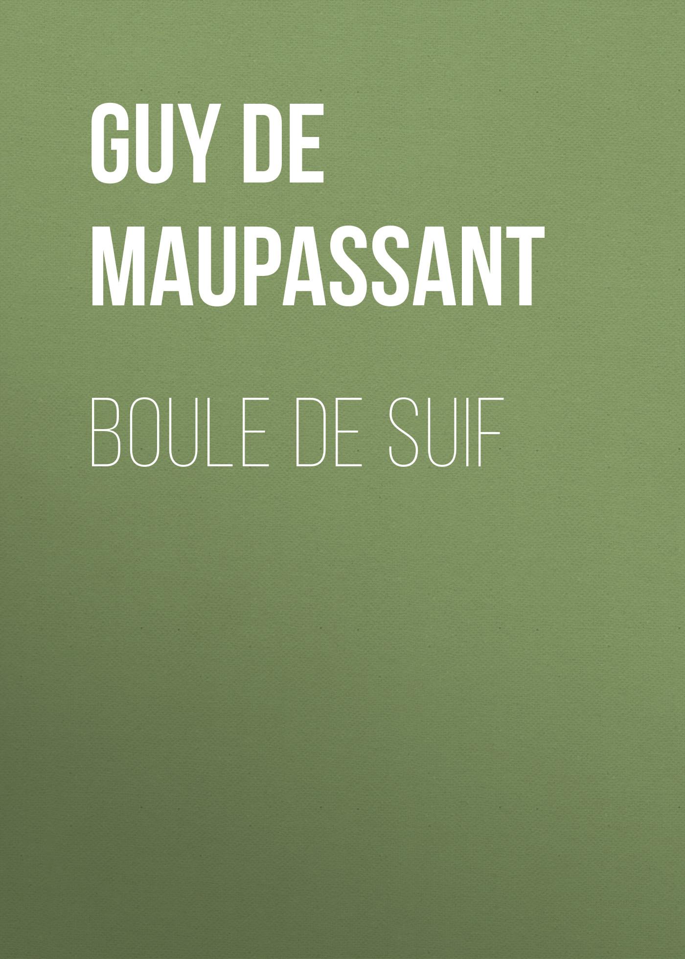 Ги де Мопассан Boule de Suif ги де мопассан boule de suif