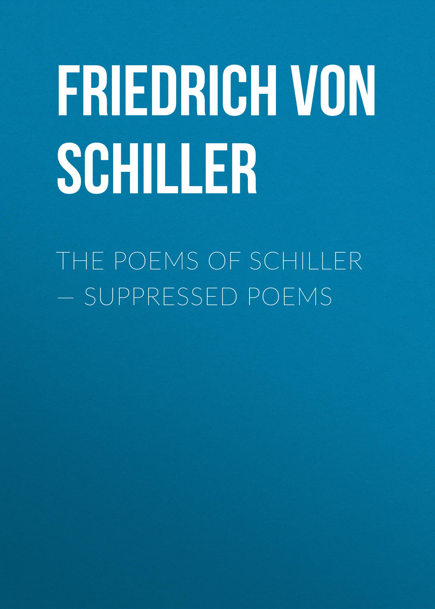 Friedrich von Schiller The Poems of Schiller — Suppressed poems schiller bielefeld