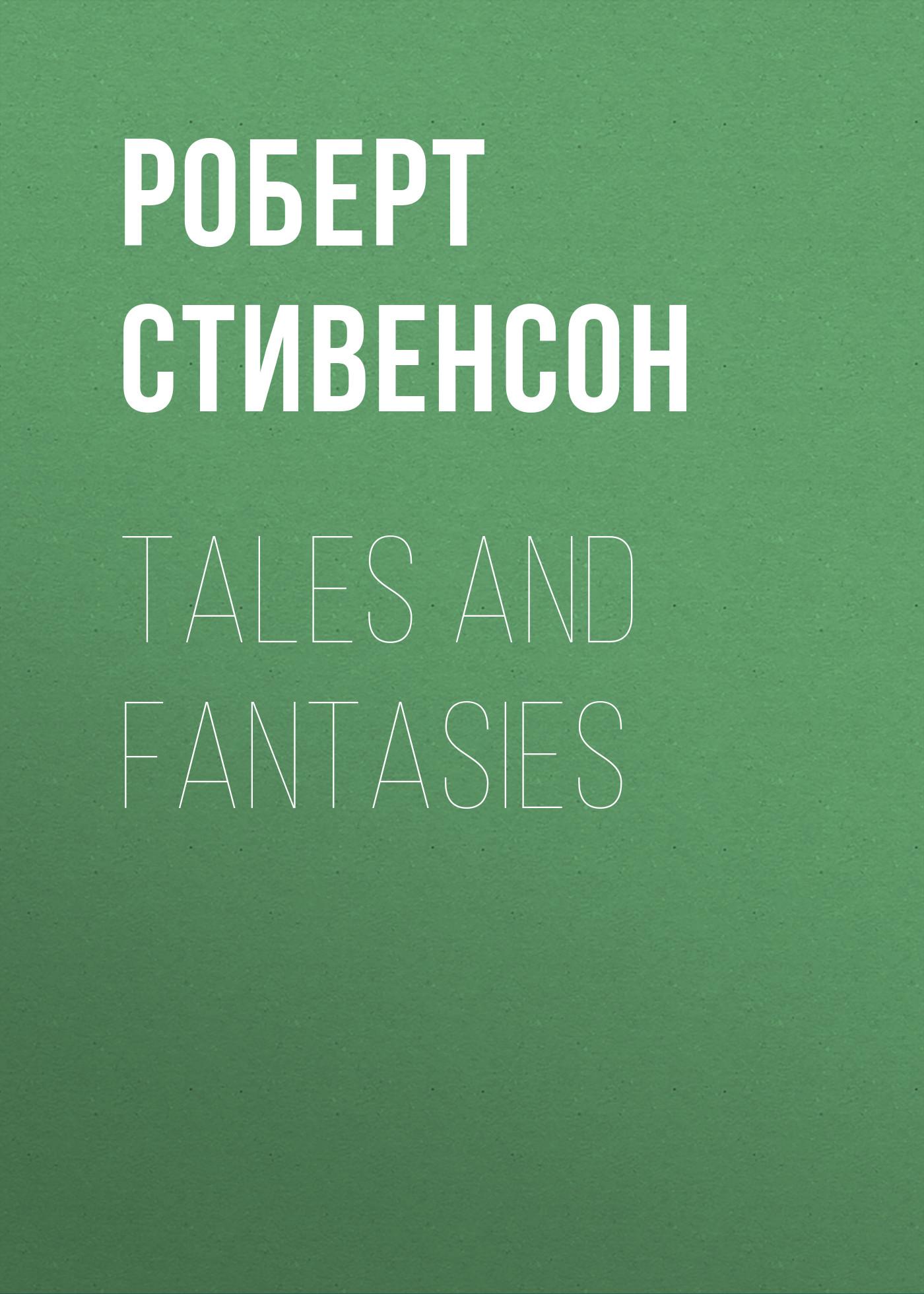Роберт Льюис Стивенсон Tales and Fantasies роберт льюис стивенсон tales and fantasies