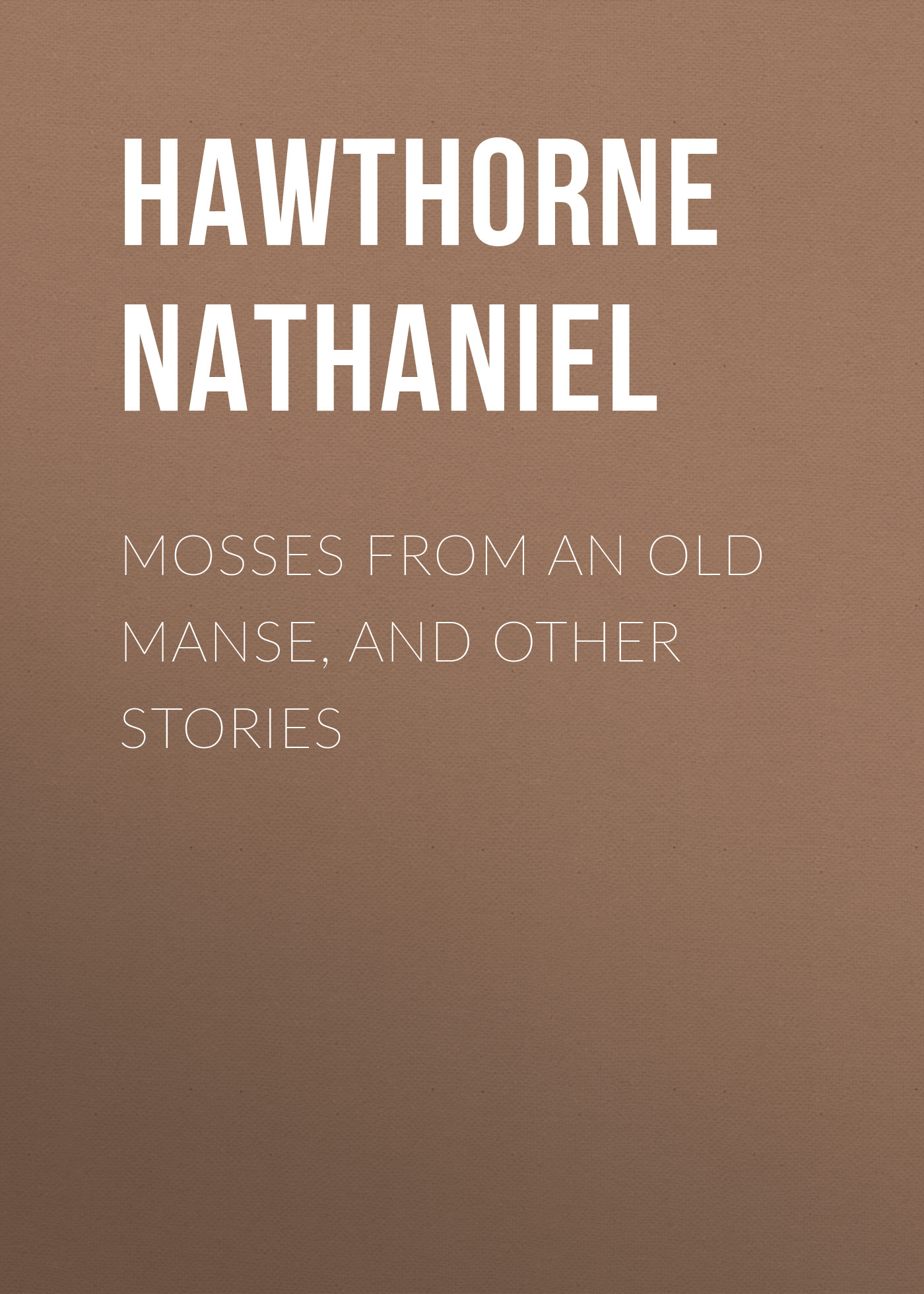 Hawthorne Nathaniel Mosses from an Old Manse, and Other Stories
