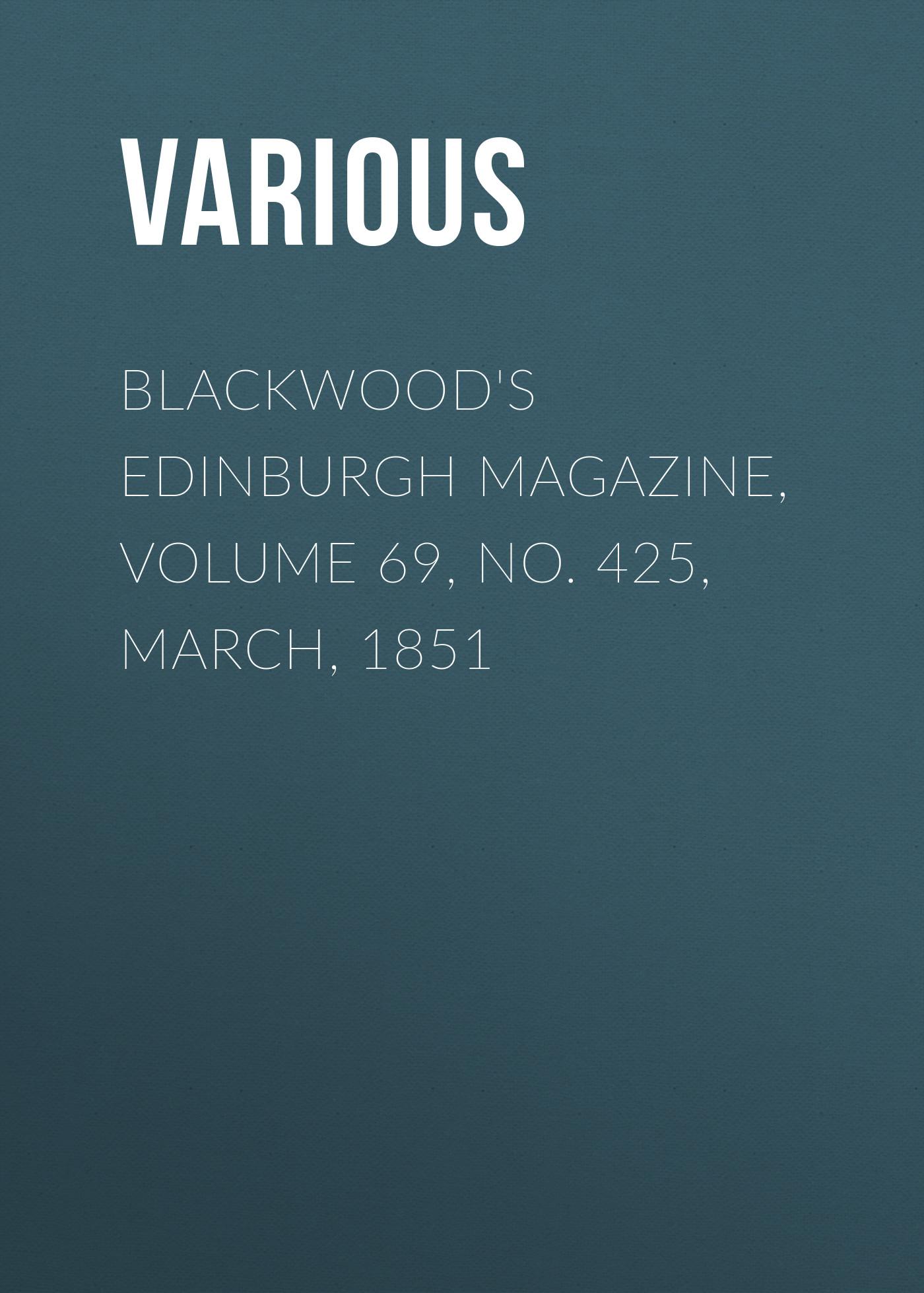 лучшая цена Various Blackwood's Edinburgh Magazine, Volume 69, No. 425, March, 1851