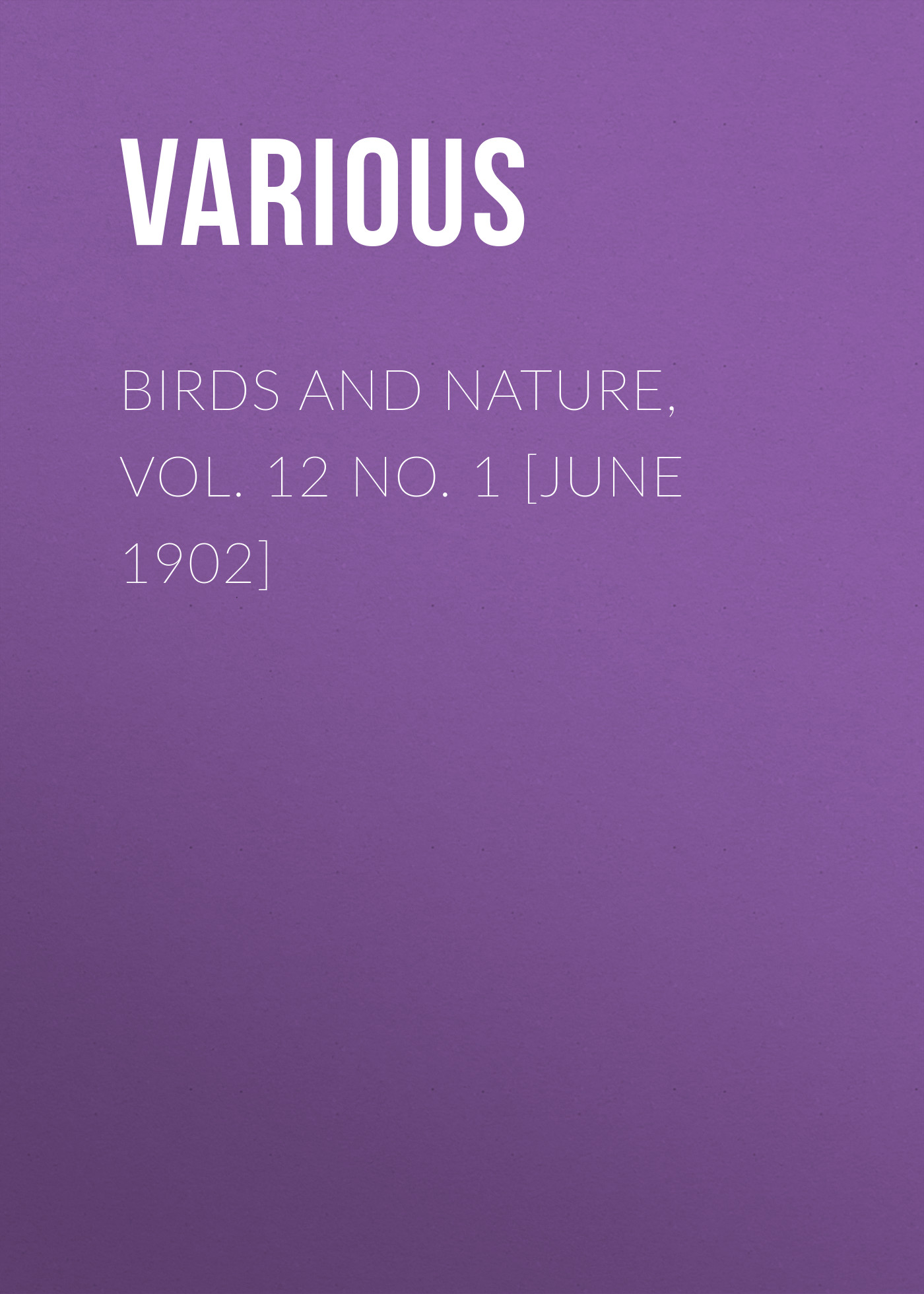 Various Birds and Nature, Vol. 12 No. 1 [June 1902]