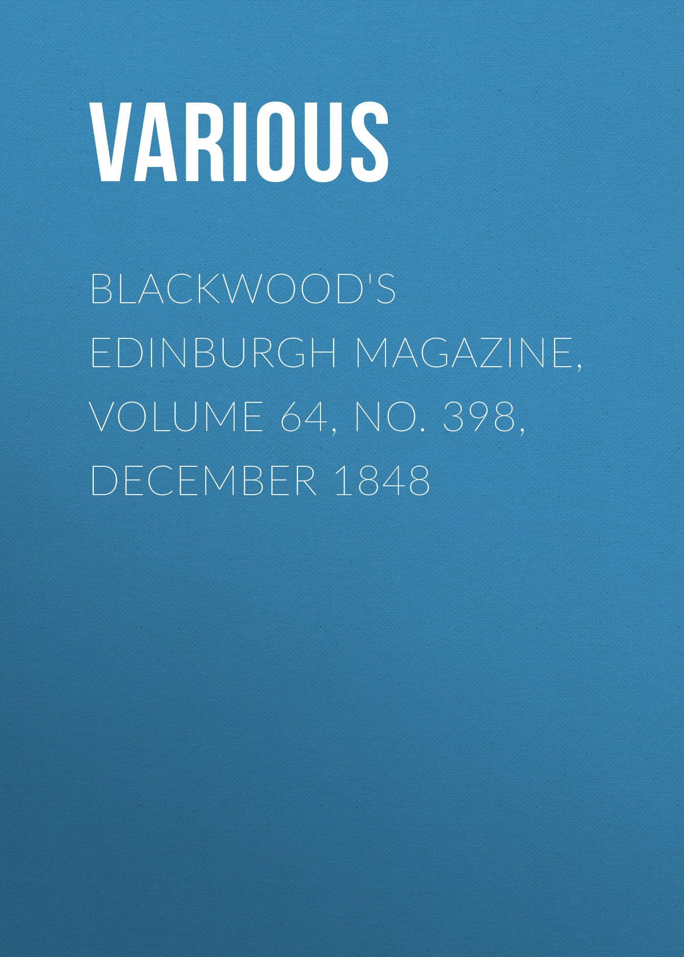 Various Blackwood's Edinburgh Magazine, Volume 64, No. 398, December 1848 henry woodward geological magazine volume 22