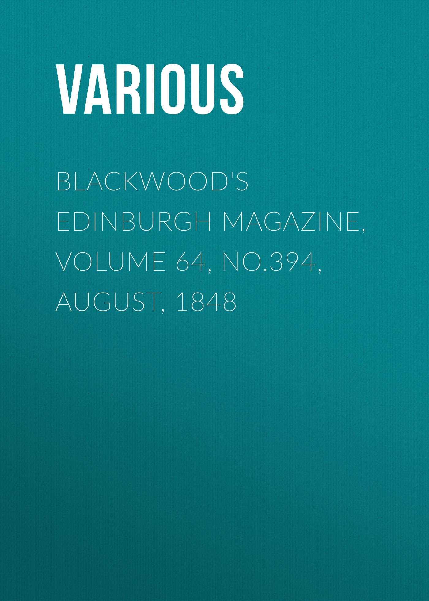 Various Blackwood's Edinburgh Magazine, Volume 64, No.394, August, 1848