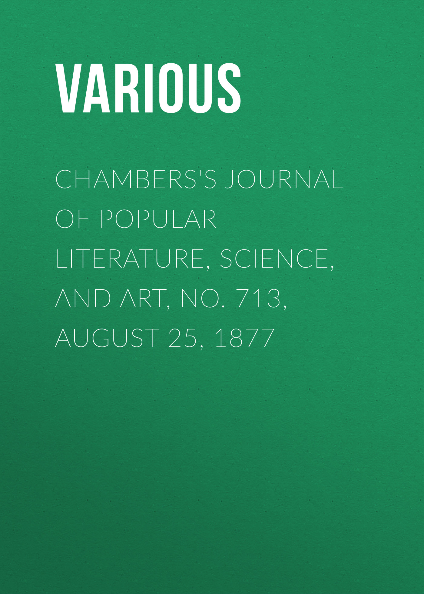 цена Various Chambers's Journal of Popular Literature, Science, and Art, No. 713, August 25, 1877