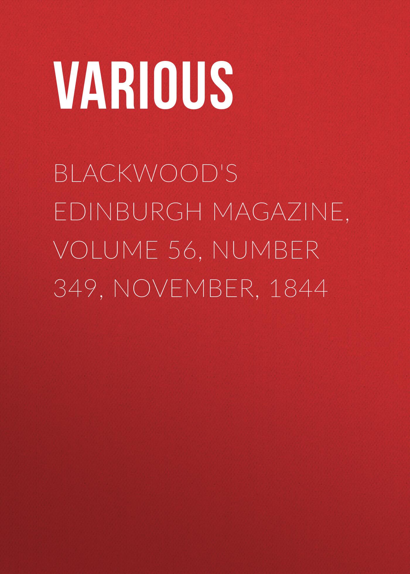 лучшая цена Various Blackwood's Edinburgh Magazine, Volume 56, Number 349, November, 1844