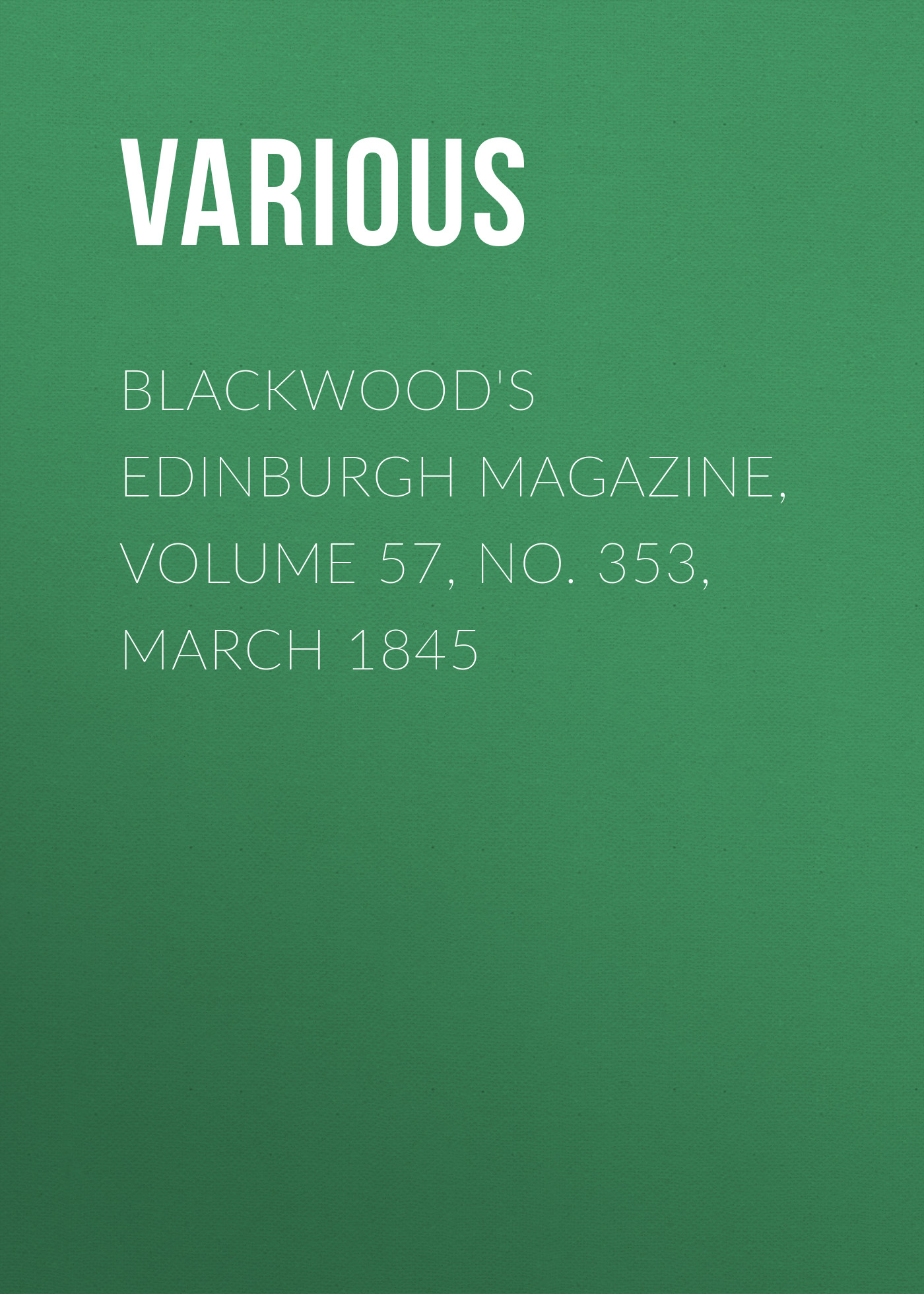 Various Blackwood's Edinburgh Magazine, Volume 57, No. 353, March 1845