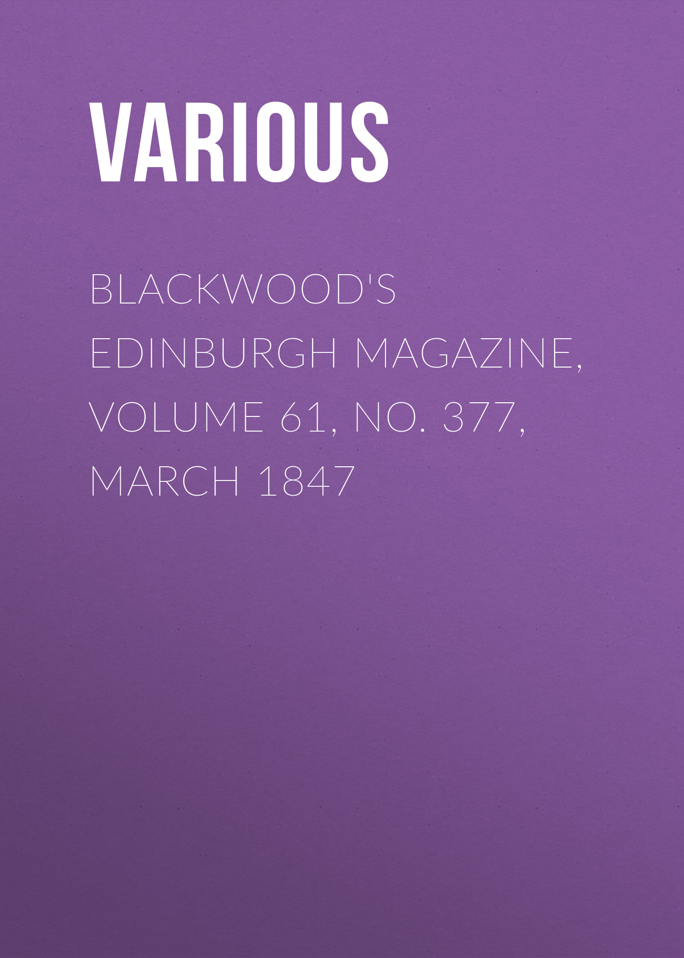 Various Blackwood's Edinburgh Magazine, Volume 61, No. 377, March 1847