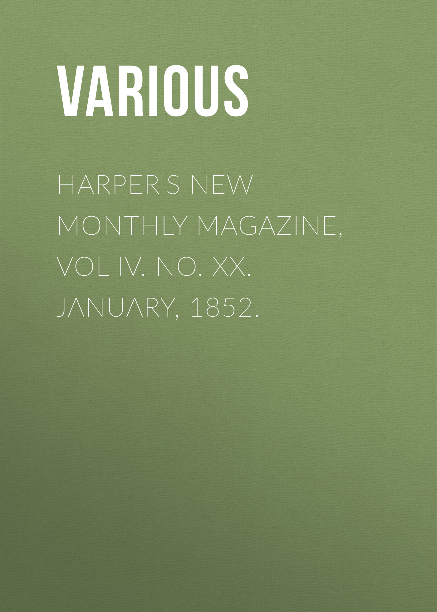 Various Harper's New Monthly Magazine, Vol IV. No. XX. January, 1852. various harper s new monthly magazine vol iv no xx january 1852