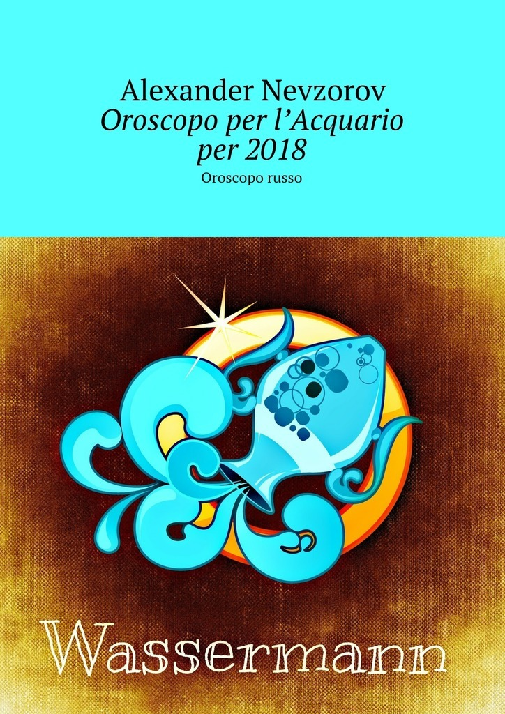 Александр Невзоров Oroscopo per l'Acquario per2018. Oroscopo russo цены онлайн