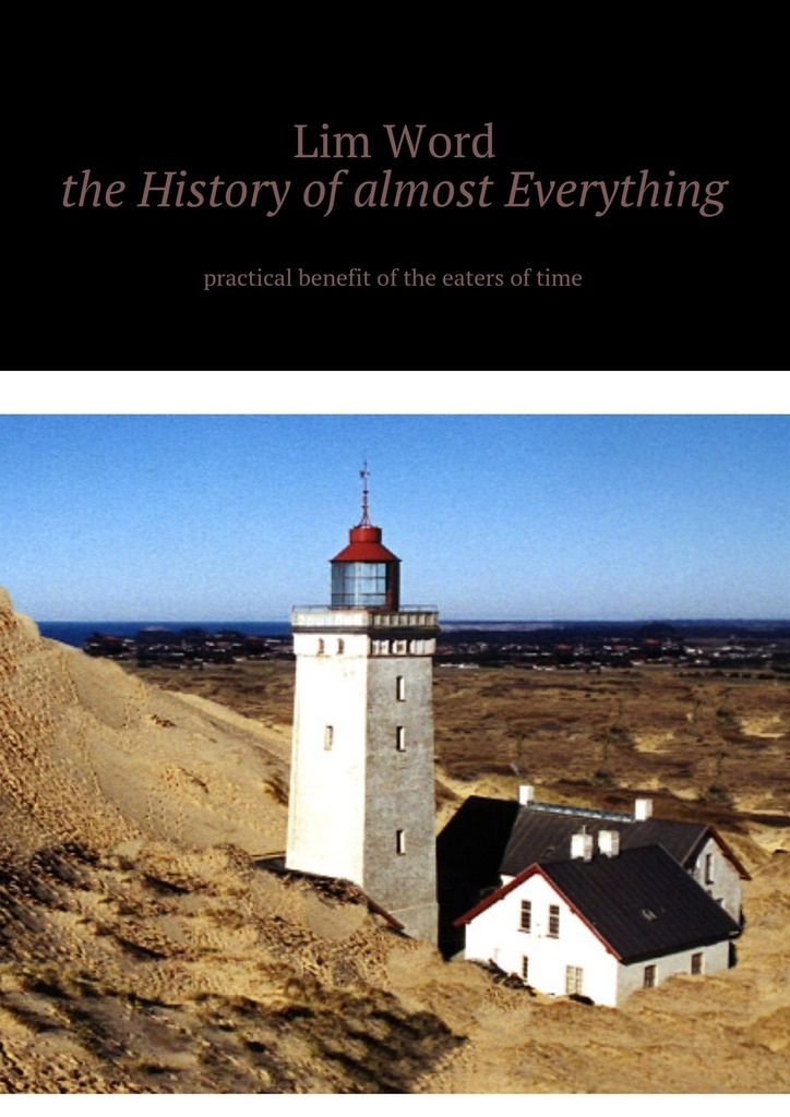 Lim Word The History of almost Everything. Practical guide of the eaters of Time