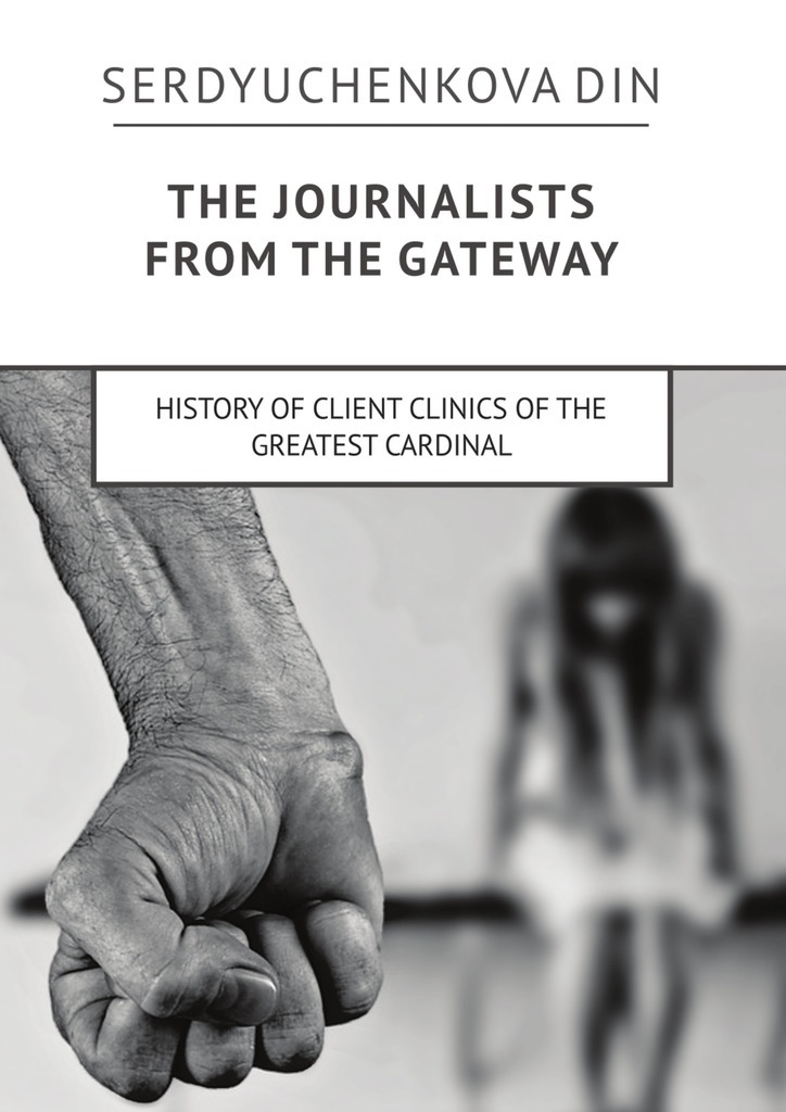 Din Serdyuchenkova The journalists from the gateway. History of client clinics of the greatest cardinal mathews shailer the spiritual interpretation of history