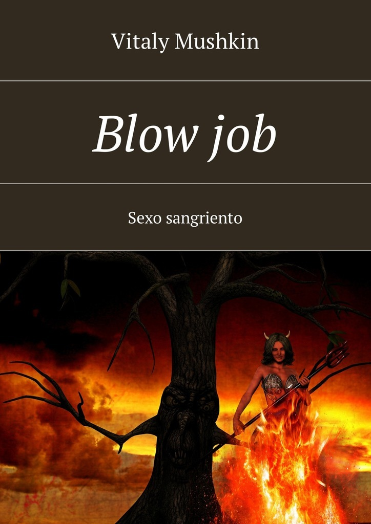 Виталий Мушкин Blow job. Sexo sangriento