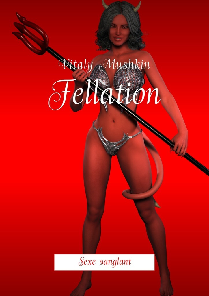 Виталий Мушкин Fellation. Sexe sanglant vitaly mushkin fellation sexe sanglant isbn 9785448590276