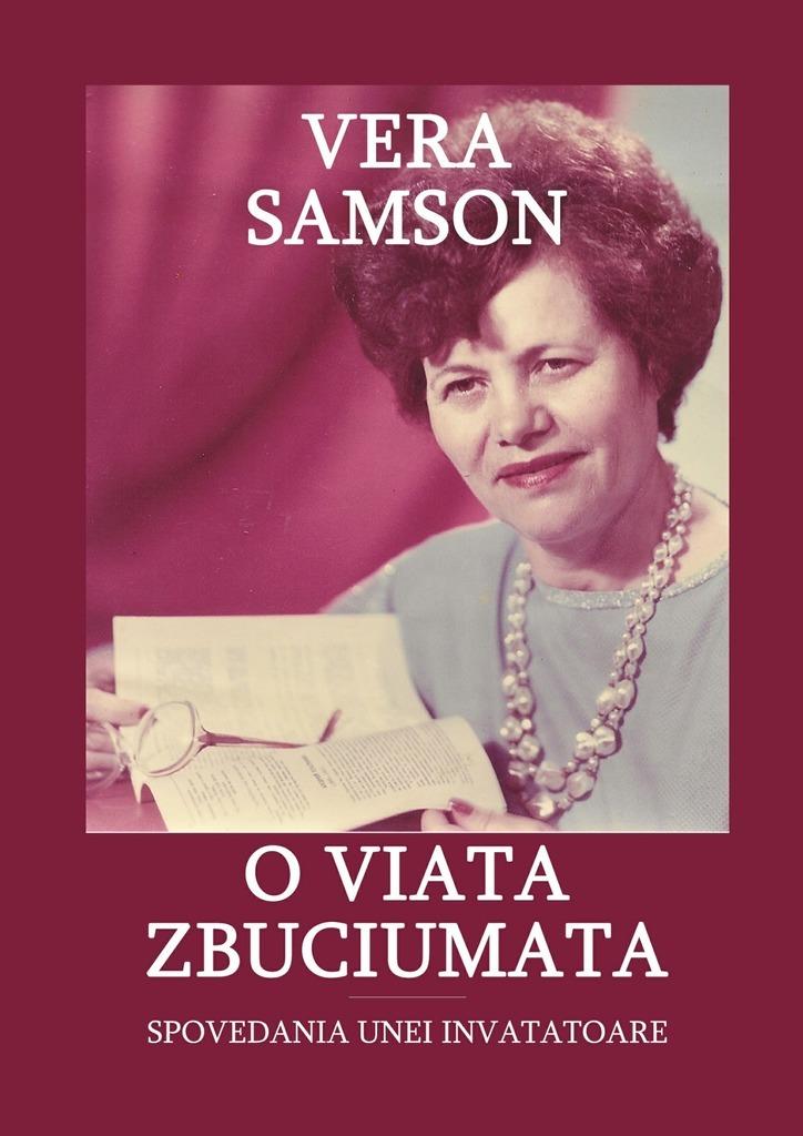 Vera Samson O viata zbuciumata. Spovedania unei invatatoare цена в Москве и Питере
