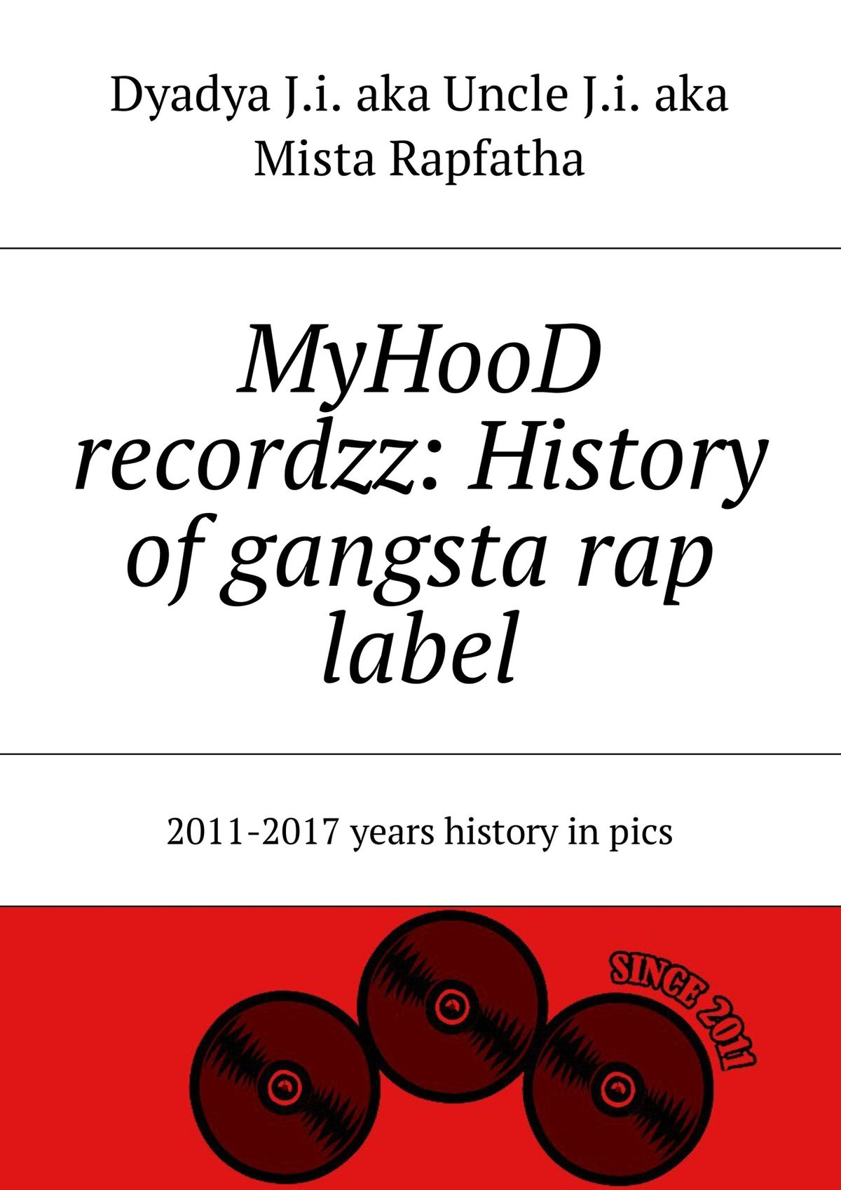 Dyadya J.i. aka Uncle J.i. aka Mista Rapfatha MyHooD recordzz: History of gangsta rap label. 2011–2017 years history in pics special aka special aka in the studio