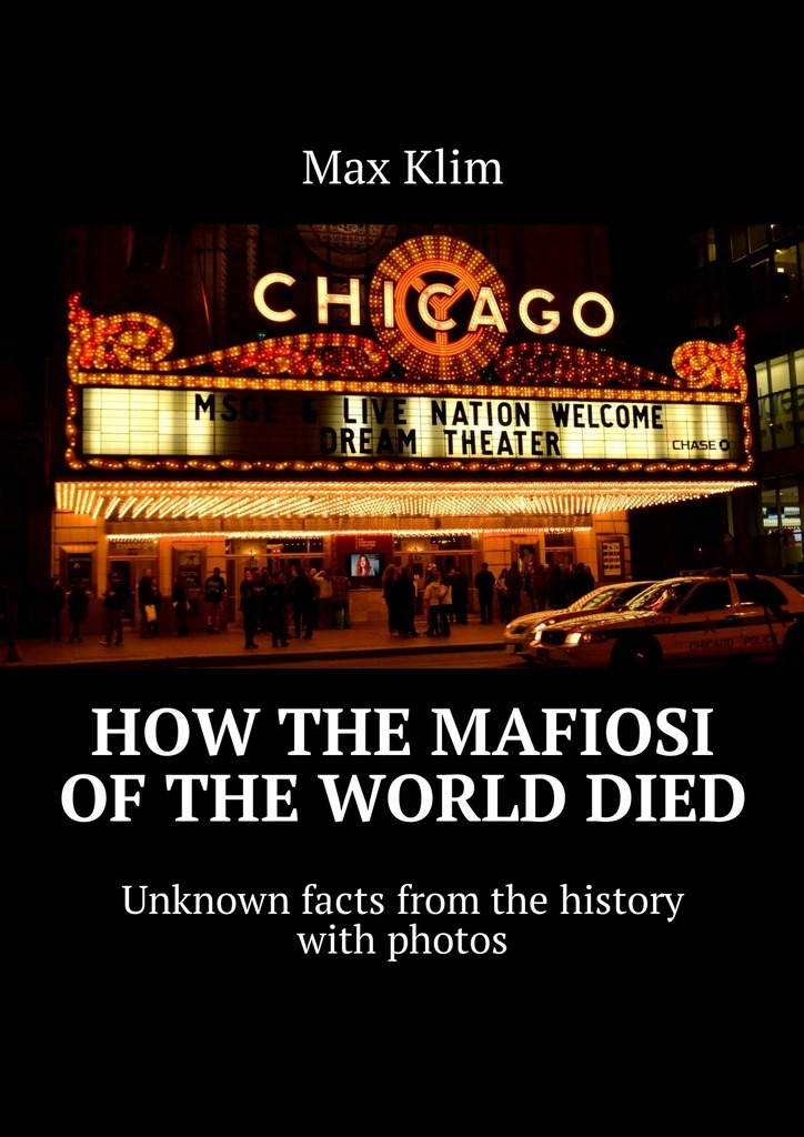 Max Klim How the Mafiosi of the World died. Unknown facts from the history with photos unknown the world s fair